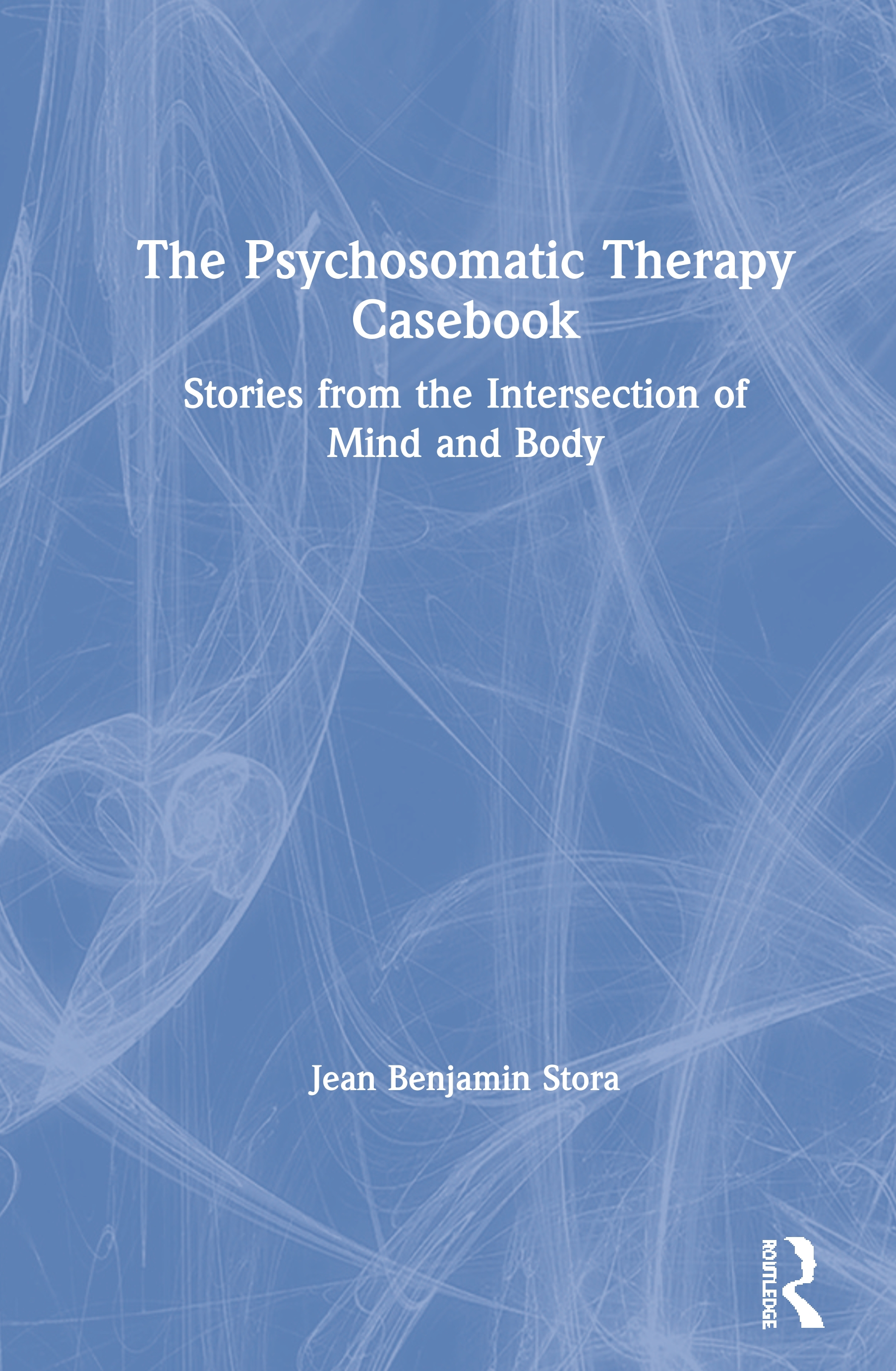 The Psychosomatic Therapy Casebook: Stories from the Intersection of Mind and Body book cover