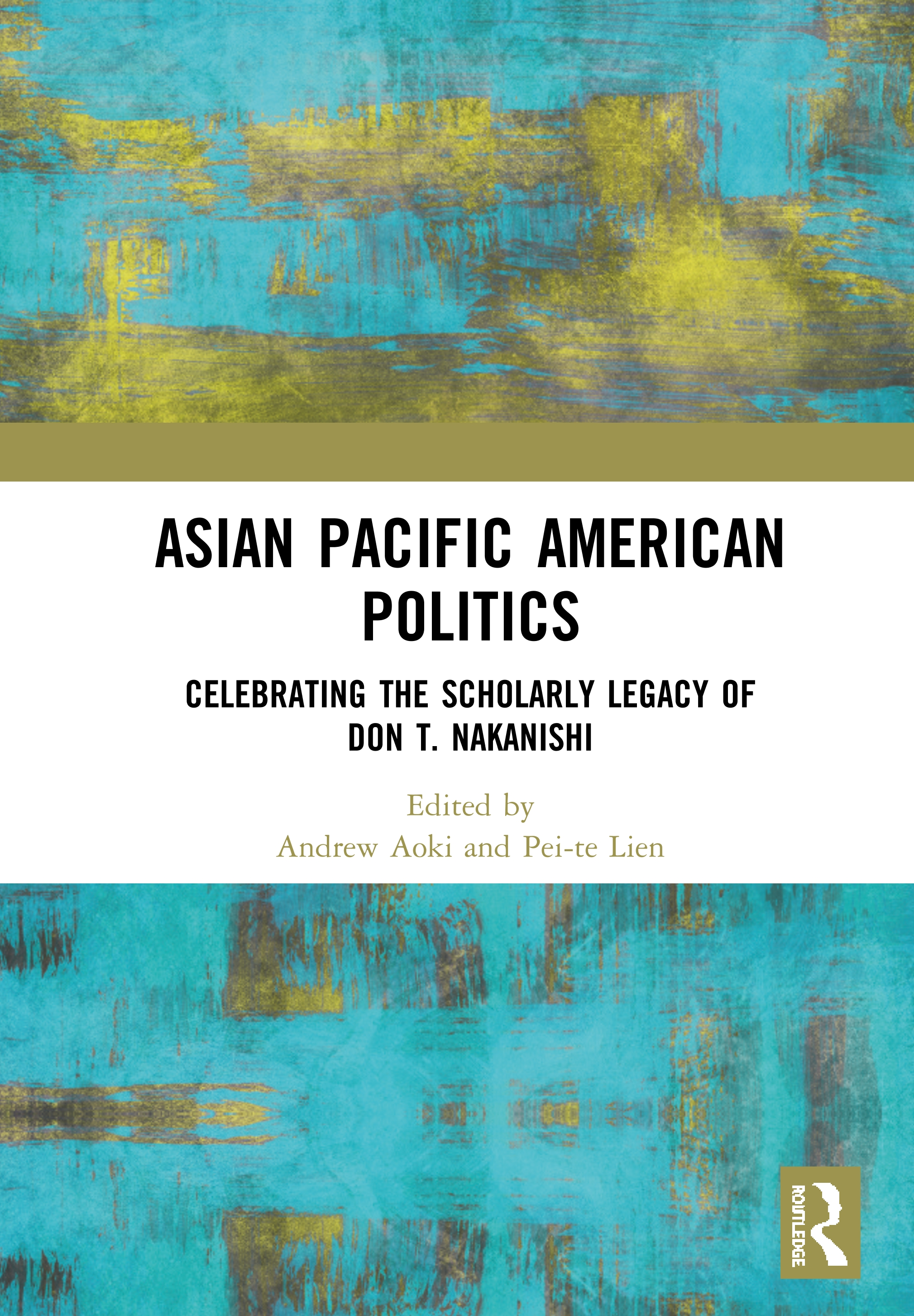Asian Pacific American Politics: Celebrating the Scholarly Legacy of Don T. Nakanishi book cover
