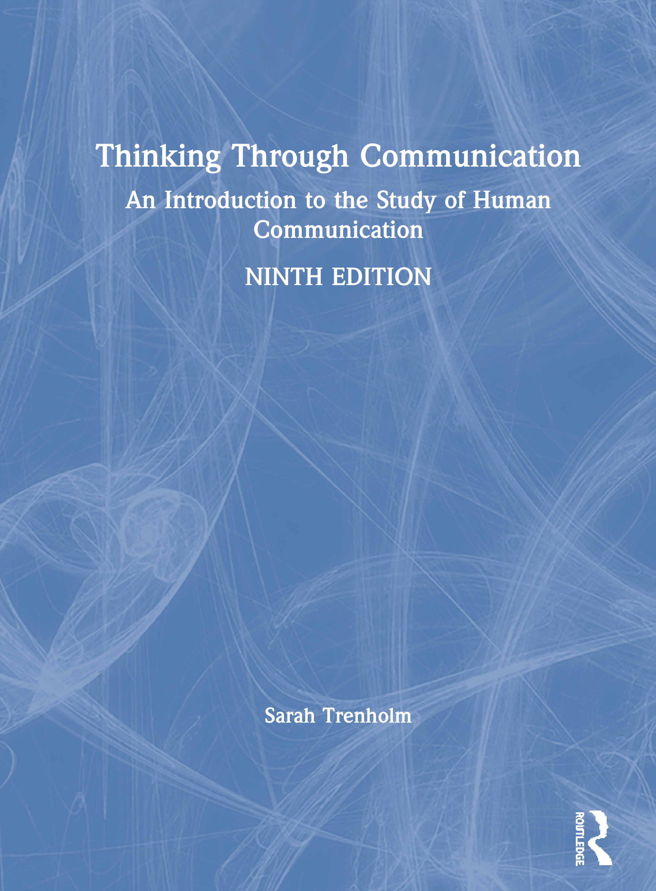 Thinking Through Communication: An Introduction to the Study of Human Communication, 9th Edition (Paperback) book cover
