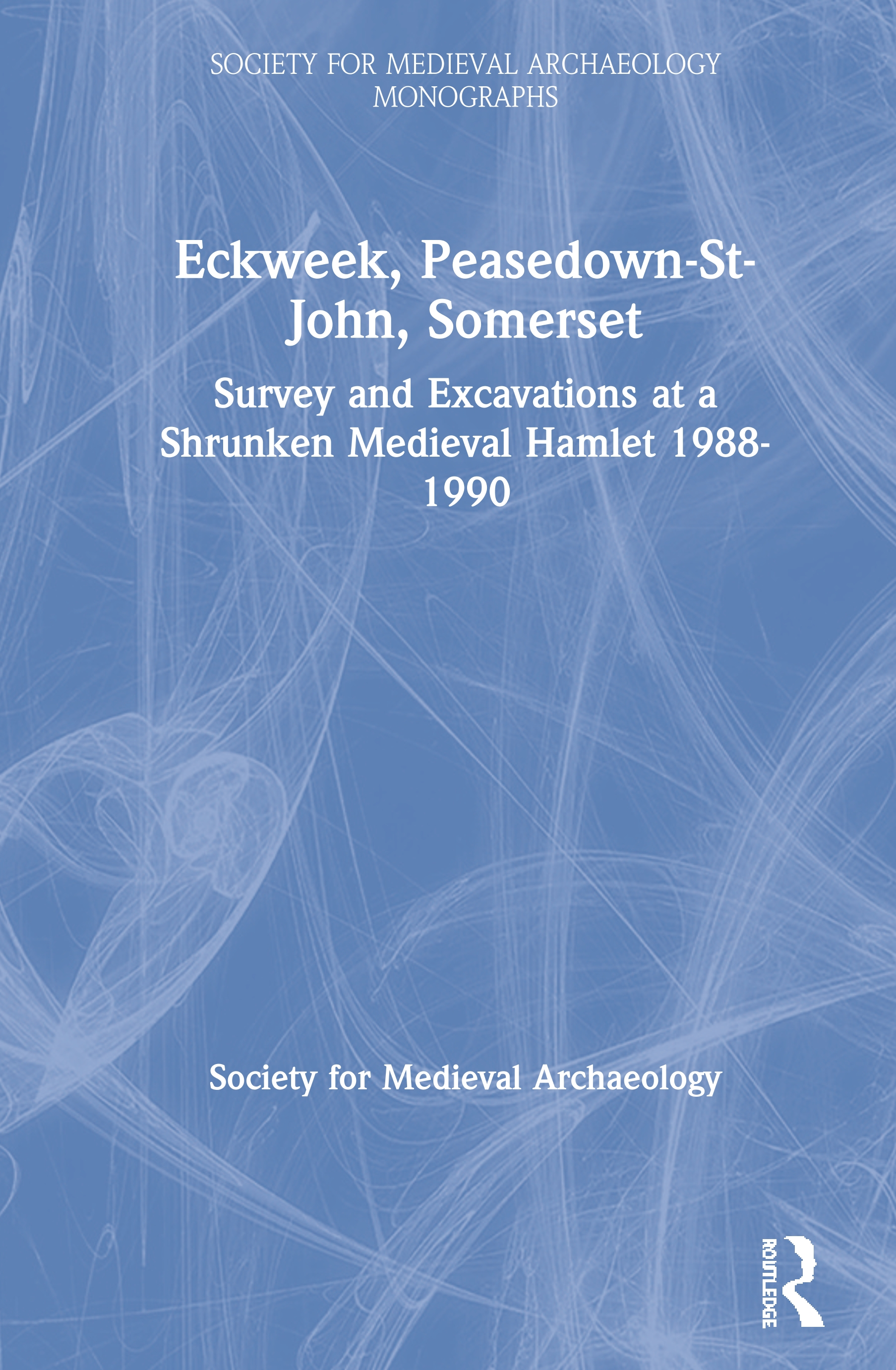 Eckweek, Peasedown St John, Somerset: Survey and Excavations at a Shrunken Medieval Hamlet 1988–90, 1st Edition (Paperback) book cover