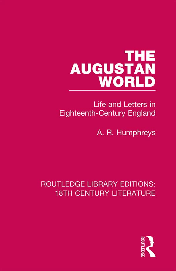 The Augustan World: Life and Letters in Eighteenth-Century England, 1st Edition (Hardback) book cover