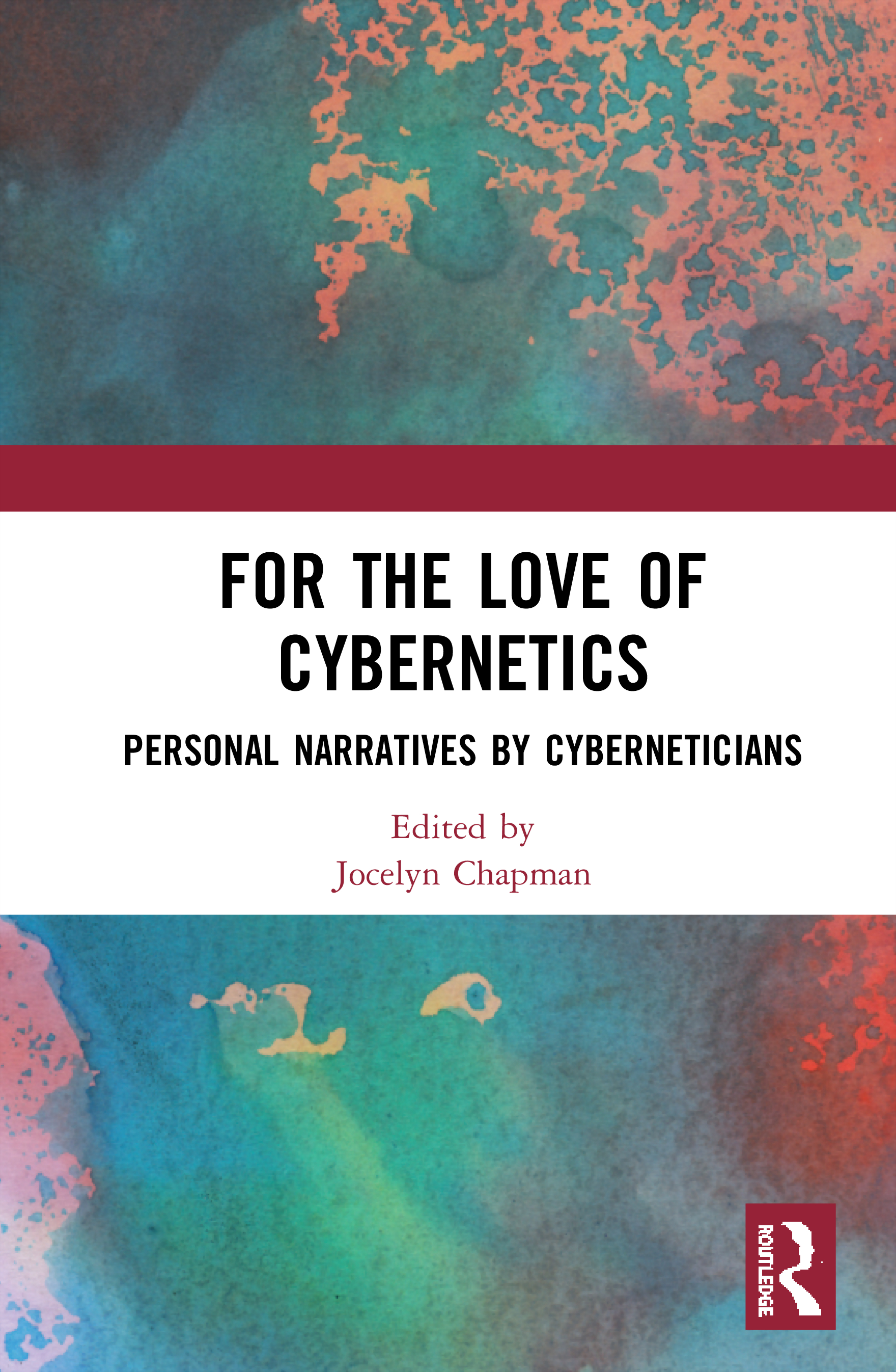 For the Love of Cybernetics: Personal Narratives by Cyberneticians: Personal Narratives by Cyberneticians book cover