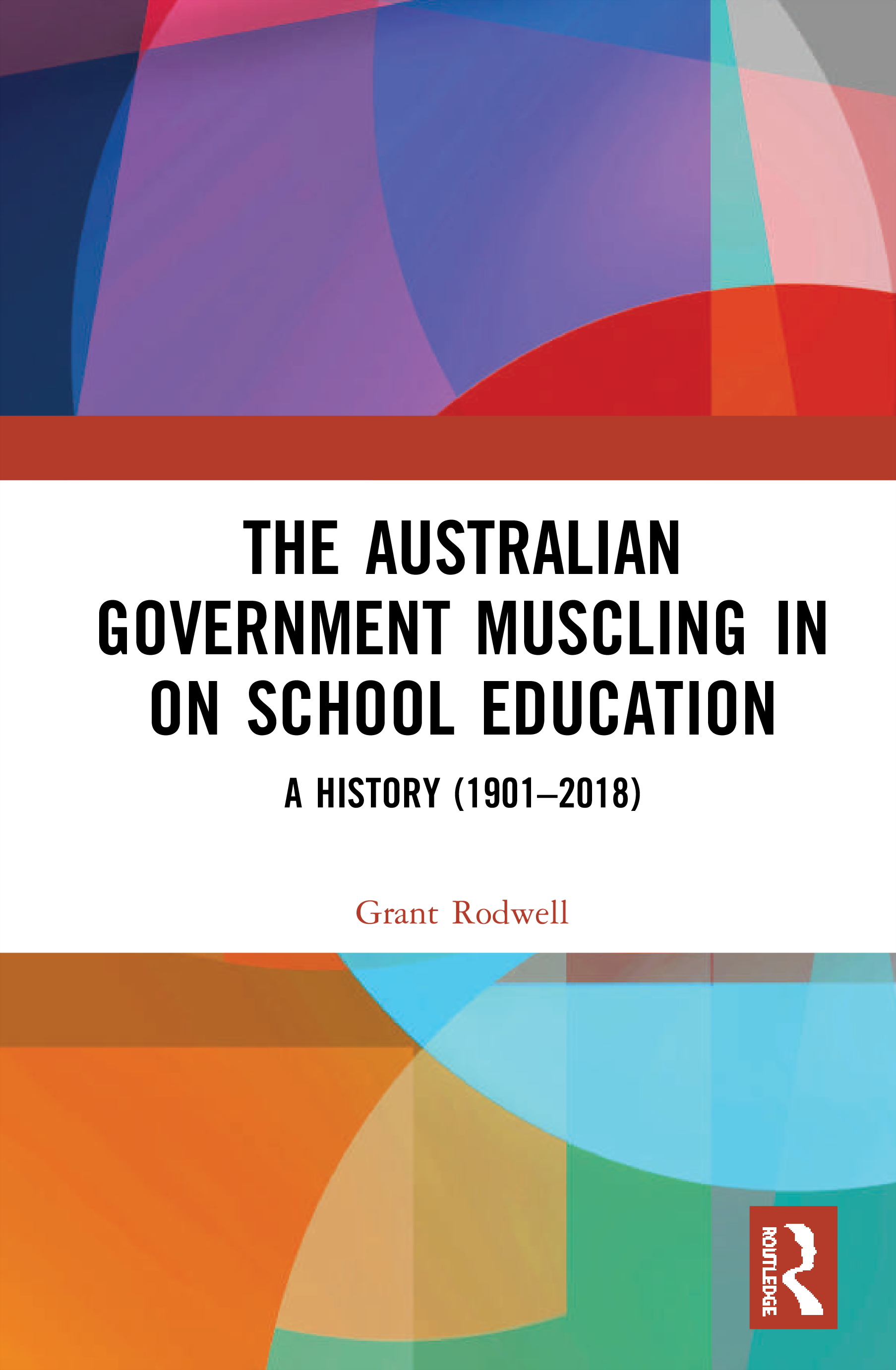The Australian Government Muscling in on School Education: A History (1901–2018), 1st Edition (Hardback) book cover