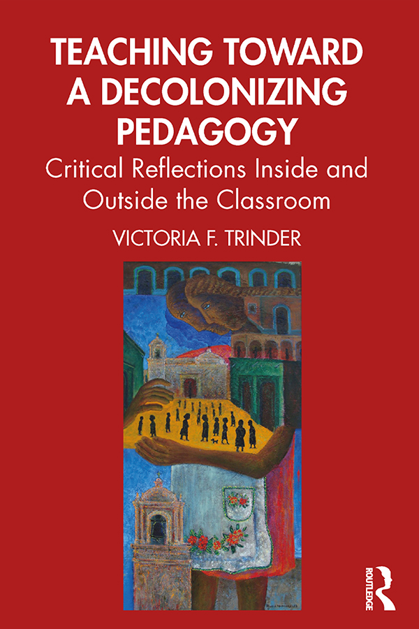 Teaching Toward a Decolonizing Pedagogy: Critical Reflections Inside and Outside the Classroom book cover