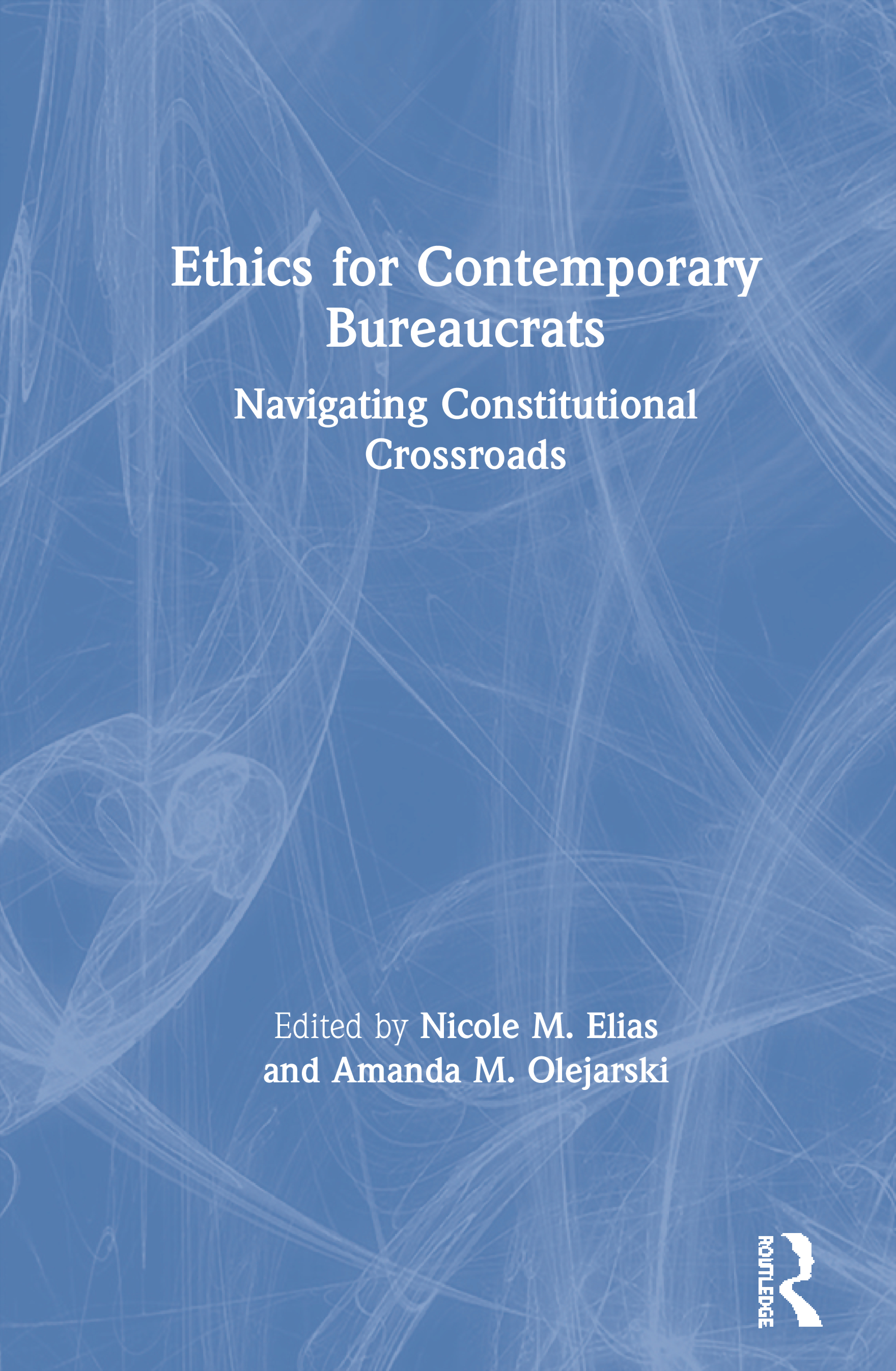 Ethics for Contemporary Bureaucrats: Navigating Constitutional Crossroads, 1st Edition (Hardback) book cover