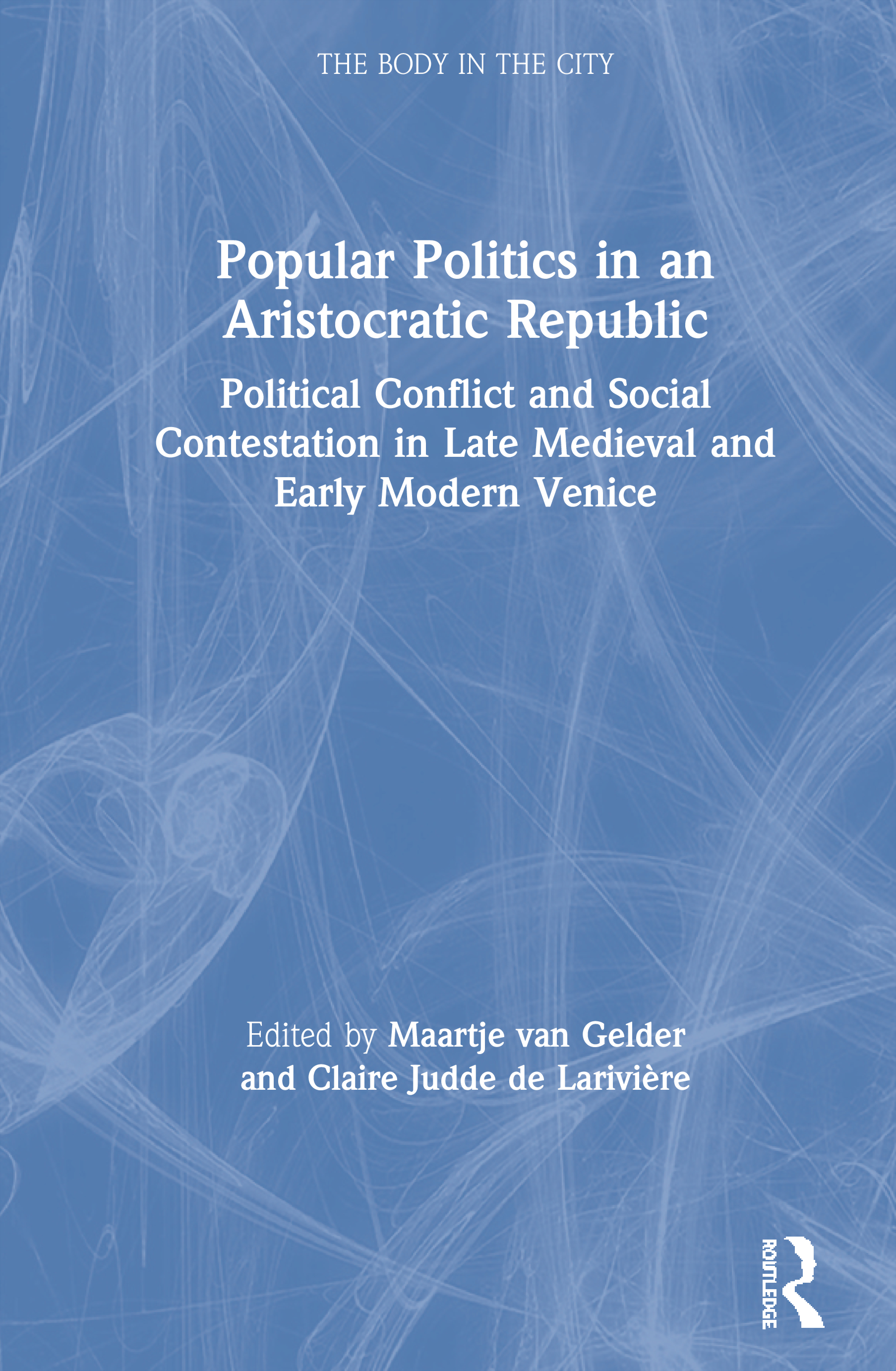 Popular Politics in an Aristocratic Republic: Political Conflict and Social Contestation in Late Medieval and Early Modern Venice, 1st Edition (Paperback) book cover
