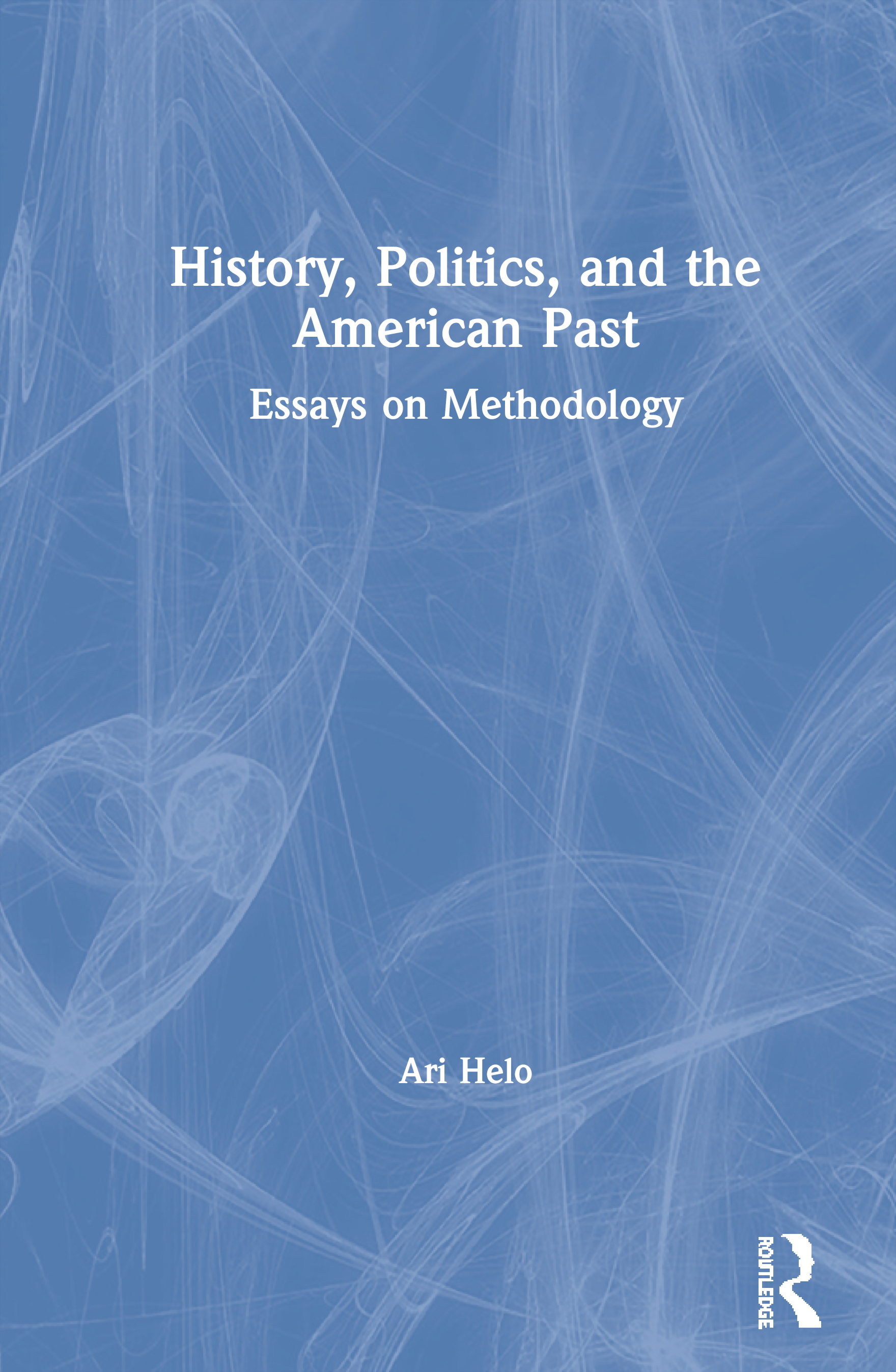 History, Politics and the American Past: Essays on Methodology, 1st Edition (Paperback) book cover