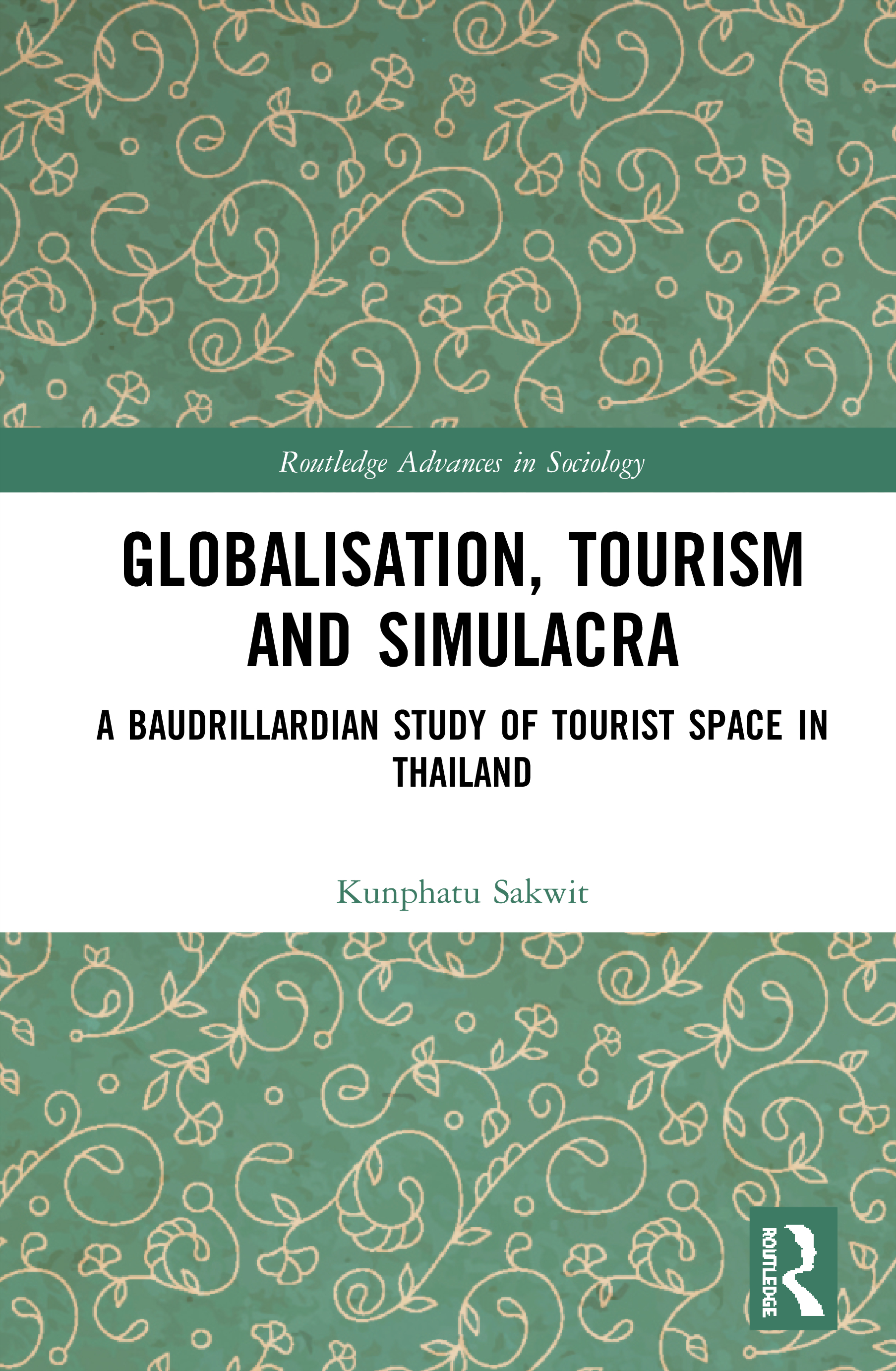 Globalisation, Tourism and Simulacra: A Baudrillardian Study of Tourist Space in Thailand book cover