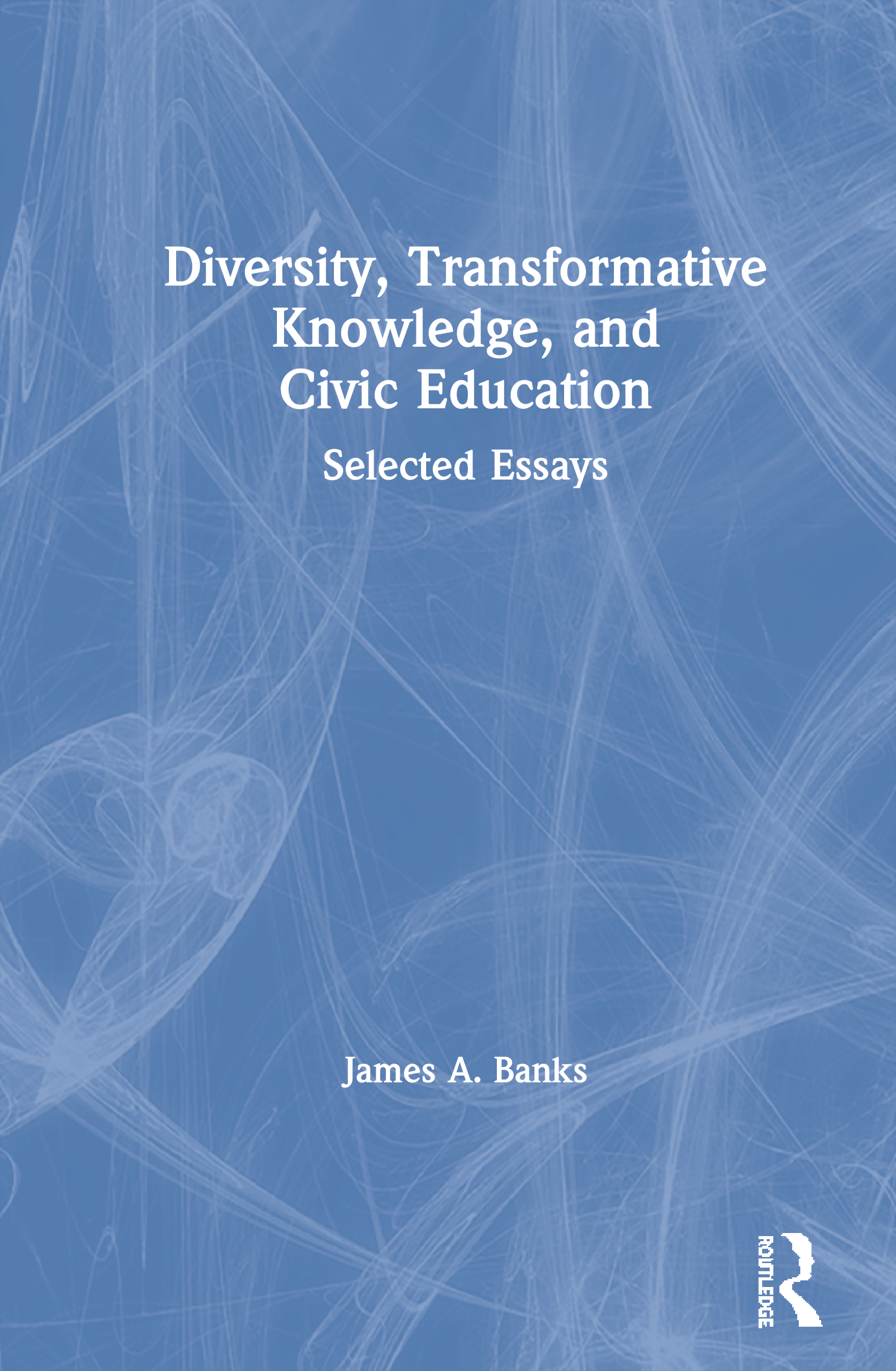 Diversity, Transformative Knowledge, and Civic Education: Selected Essays, 1st Edition (Paperback) book cover
