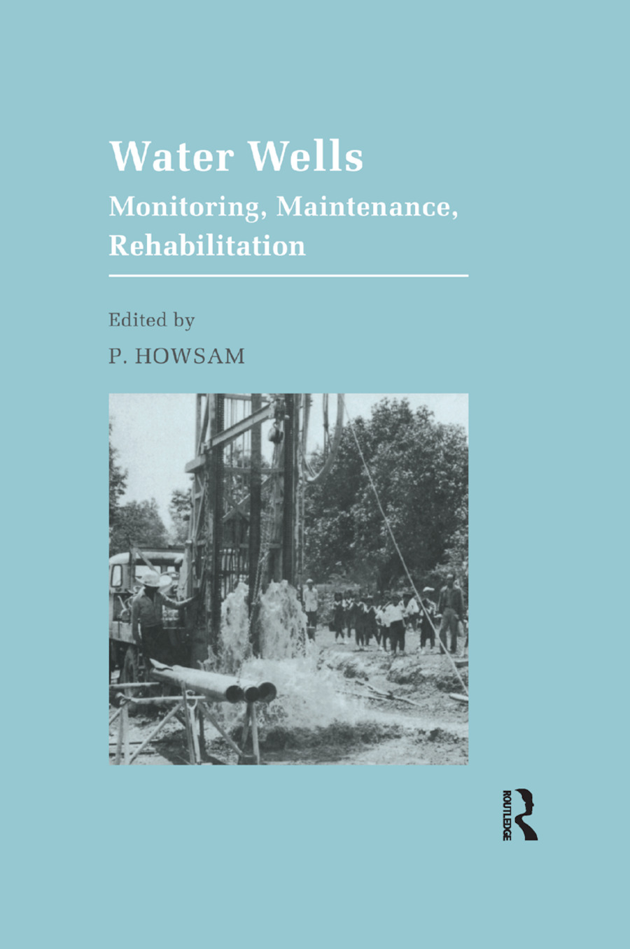 Water Wells - Monitoring, Maintenance, Rehabilitation: Proceedings of the International Groundwater Engineering Conference, Cranfield Institute of Technology, UK, 1st Edition (Paperback) book cover