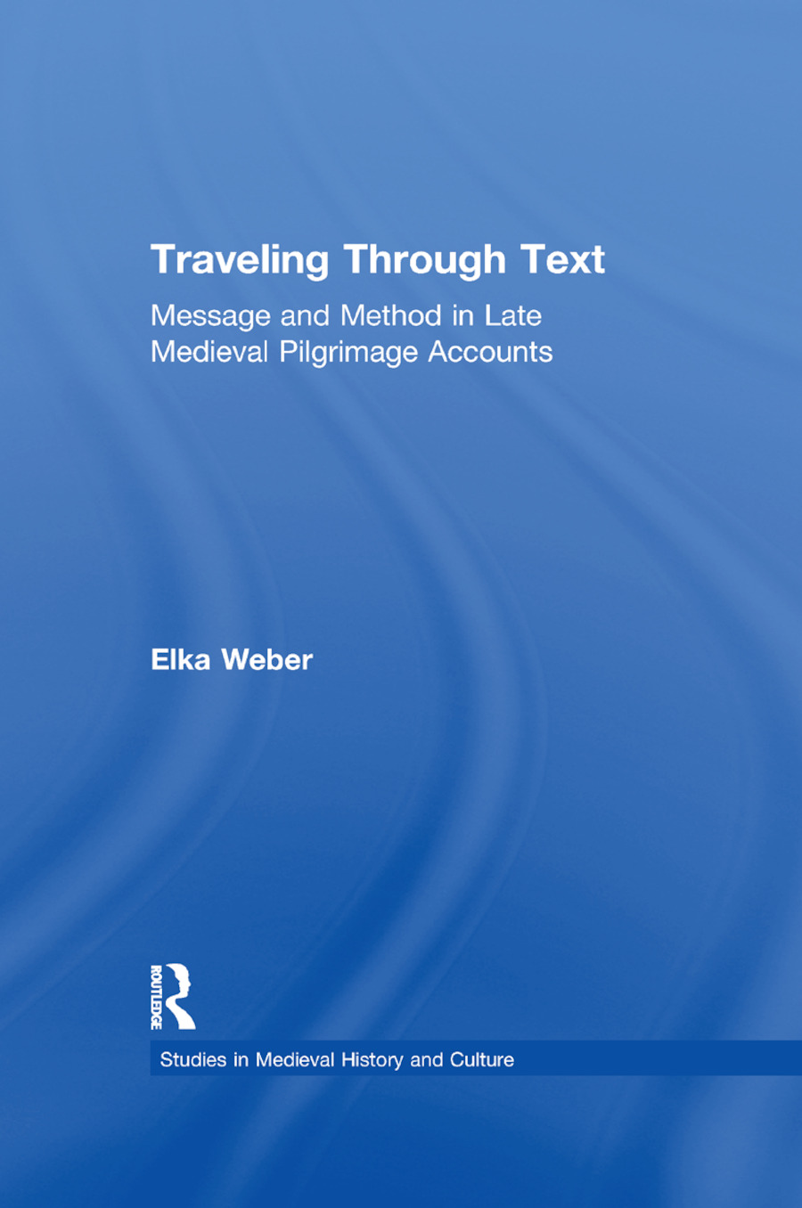 Traveling Through Text: Message and Method in Late Medieval Pilgrimage Accounts, 1st Edition (Paperback) book cover