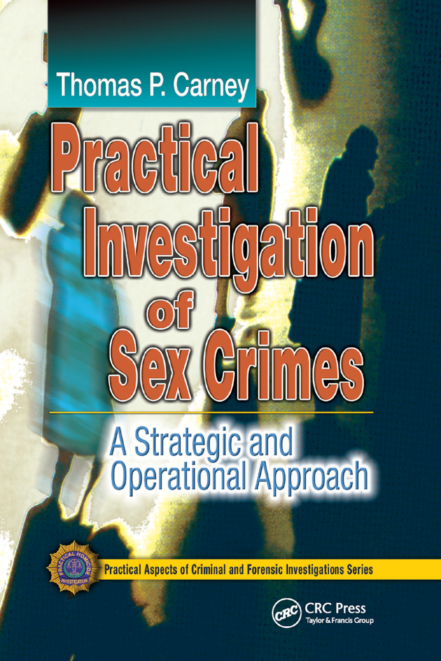Practical Investigation of Sex Crimes: A Strategic and Operational Approach, 1st Edition (Paperback) book cover