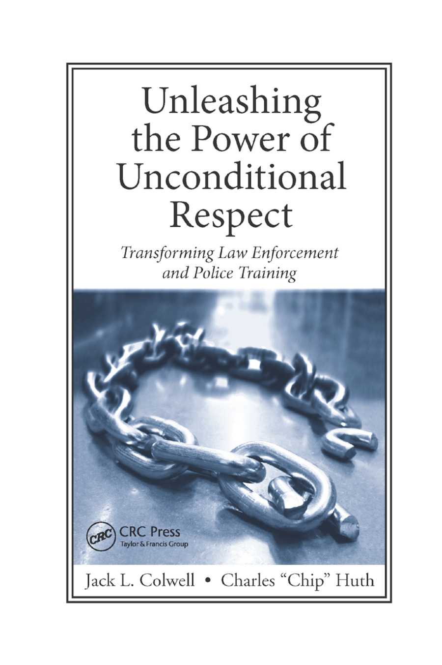 Unleashing the Power of Unconditional Respect: Transforming Law Enforcement and Police Training, 1st Edition (Paperback) book cover