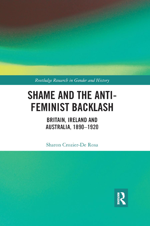 Shame and the Anti-Feminist Backlash: Britain, Ireland and Australia, 1890-1920 book cover