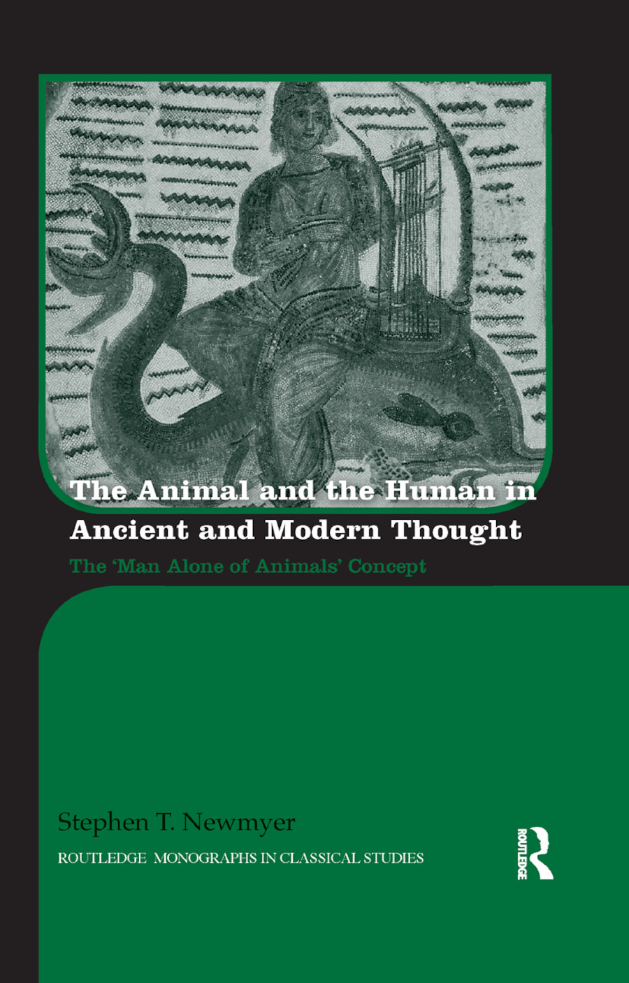 The Animal and the Human in Ancient and Modern Thought: The 'Man Alone of Animals' Concept, 1st Edition (Paperback) book cover