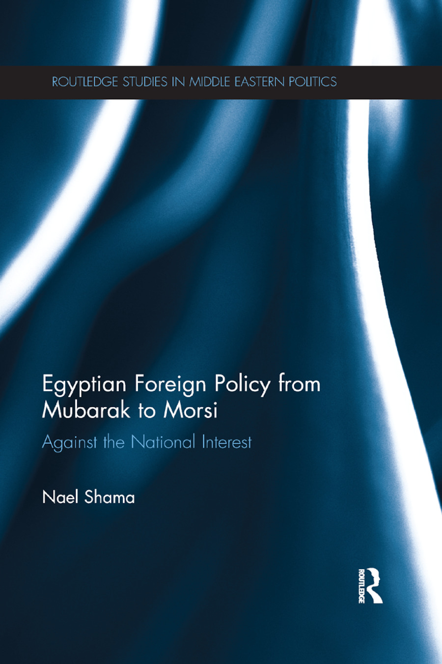 Egyptian Foreign Policy From Mubarak to Morsi: Against the National Interest book cover