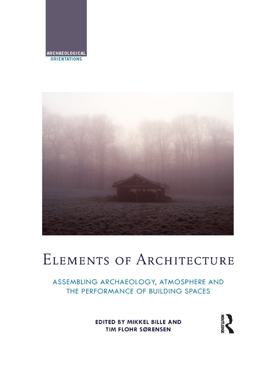 Elements of Architecture: Assembling archaeology, atmosphere and the performance of building spaces book cover