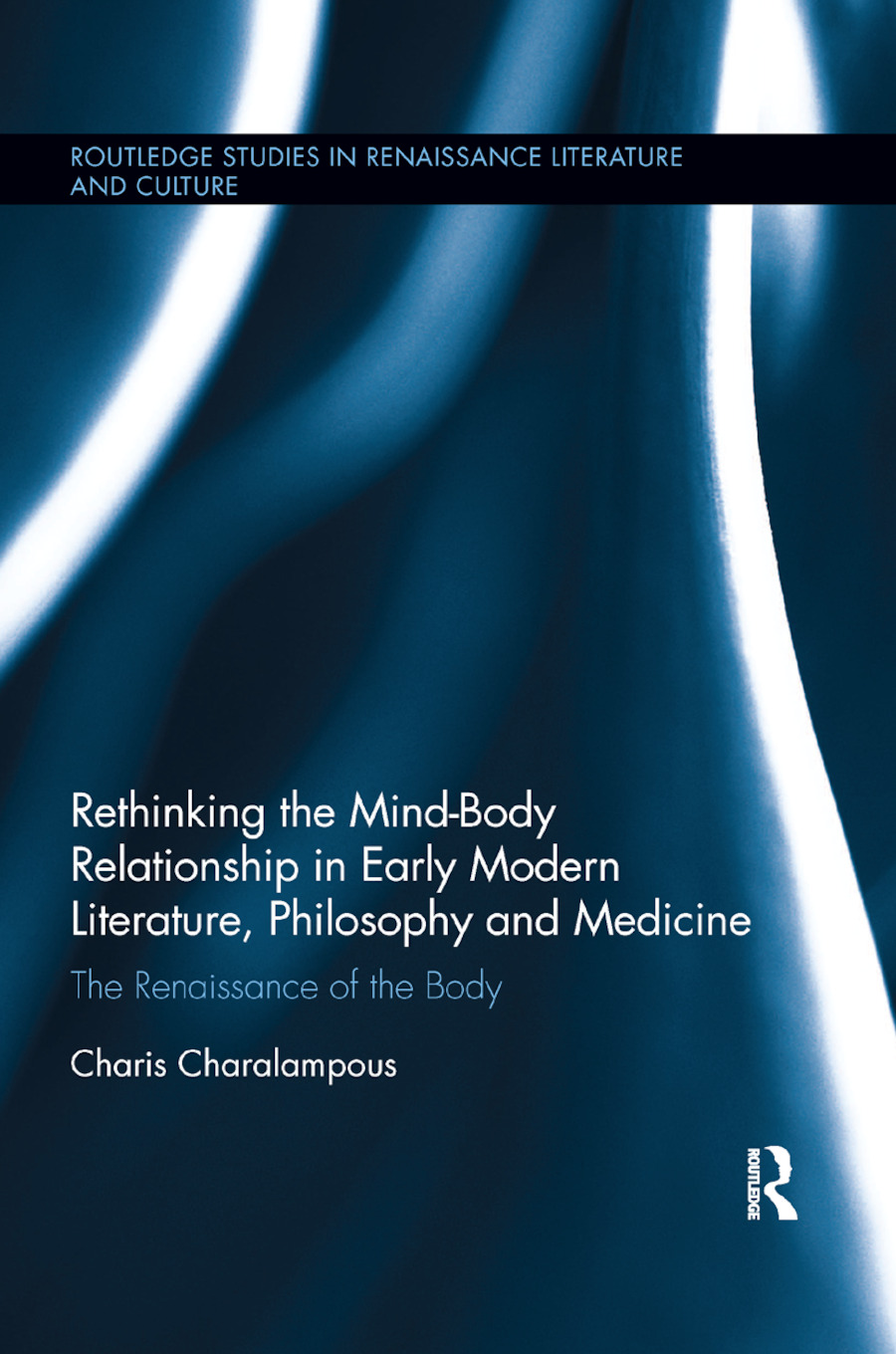Rethinking the Mind-Body Relationship in Early Modern Literature, Philosophy, and Medicine: The Renaissance of the Body, 1st Edition (Paperback) book cover