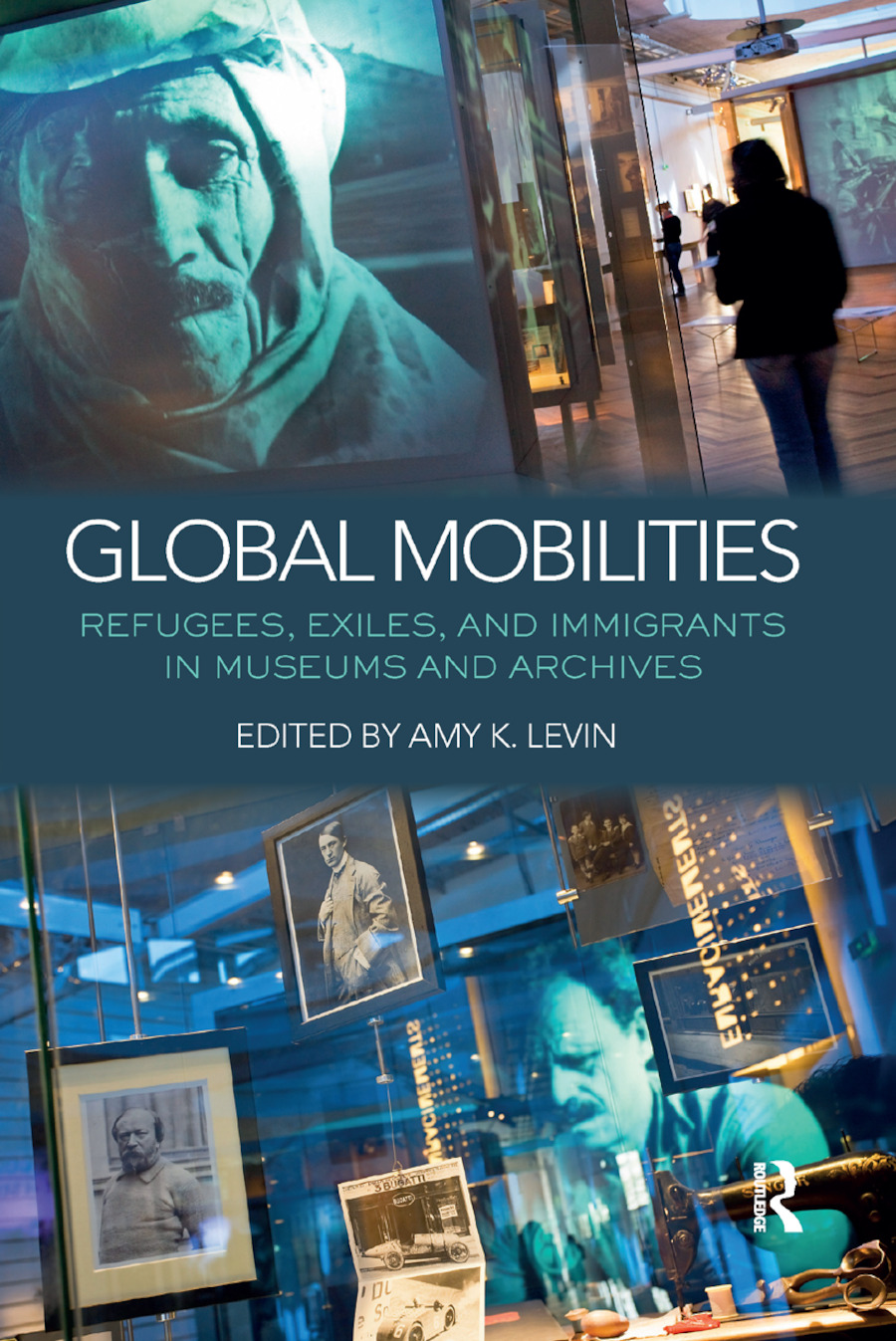 Global Mobilities: Refugees, Exiles, and Immigrants in Museums and Archives book cover