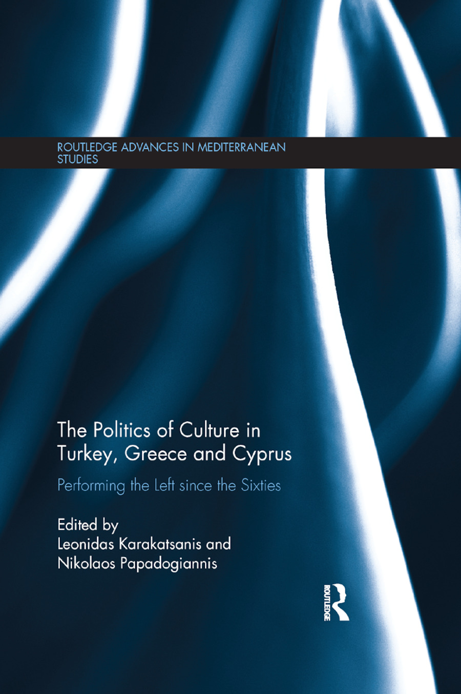 The Politics of Culture in Turkey, Greece & Cyprus: Performing the Left Since the Sixties book cover