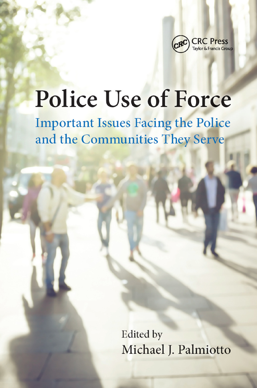 Police Use of Force: Important Issues Facing the Police and the Communities They Serve book cover