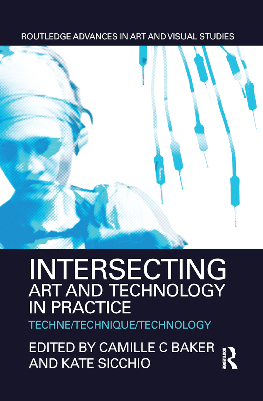 Intersecting Art and Technology in Practice: Techne/Technique/Technology book cover