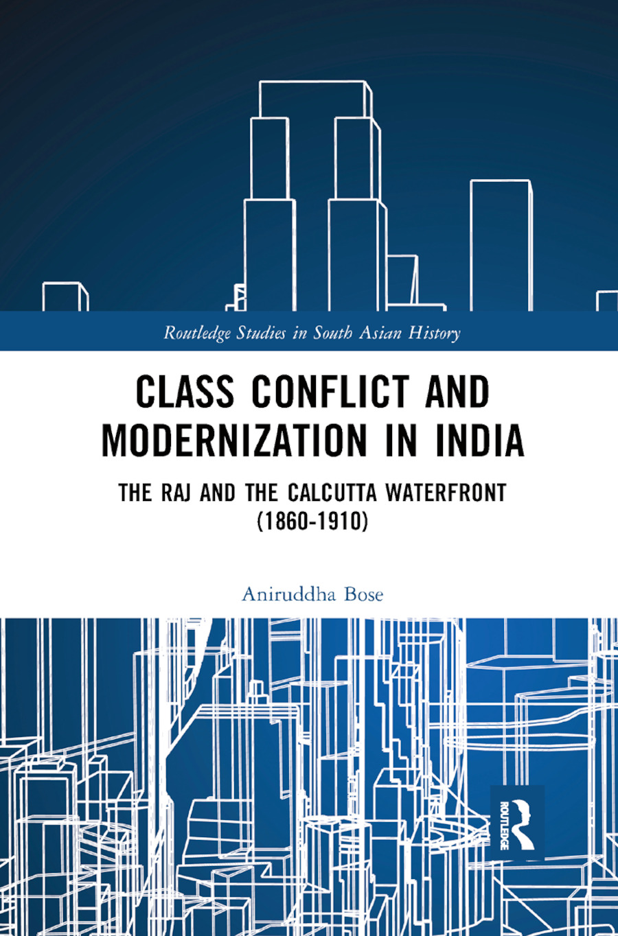 Class Conflict and Modernization in India: The Raj and the Calcutta Waterfront (1860-1910) book cover
