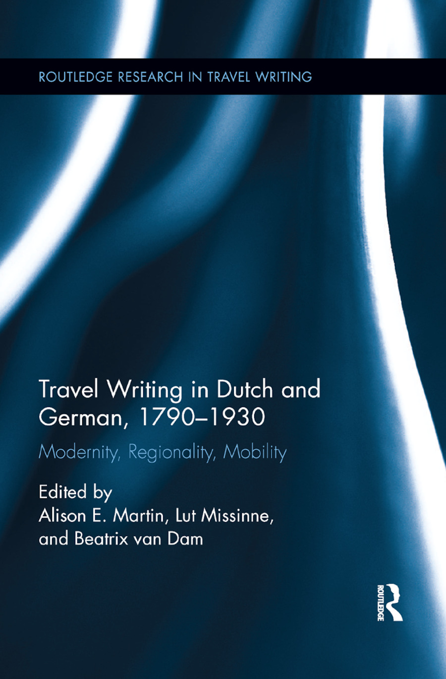Travel Writing in Dutch and German, 1790-1930: Modernity, Regionality, Mobility, 1st Edition (Paperback) book cover