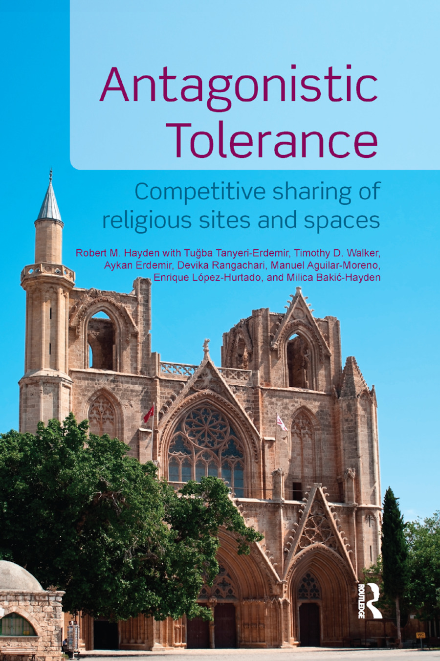 Antagonistic Tolerance: Competitive Sharing of Religious Sites and Spaces book cover