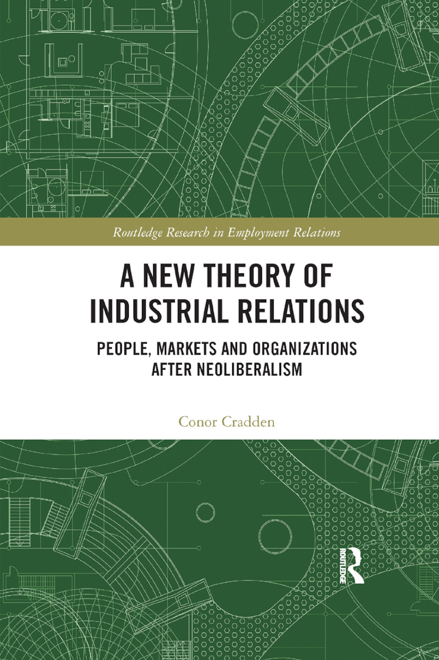 A New Theory of Industrial Relations: People, Markets and Organizations after Neoliberalism book cover