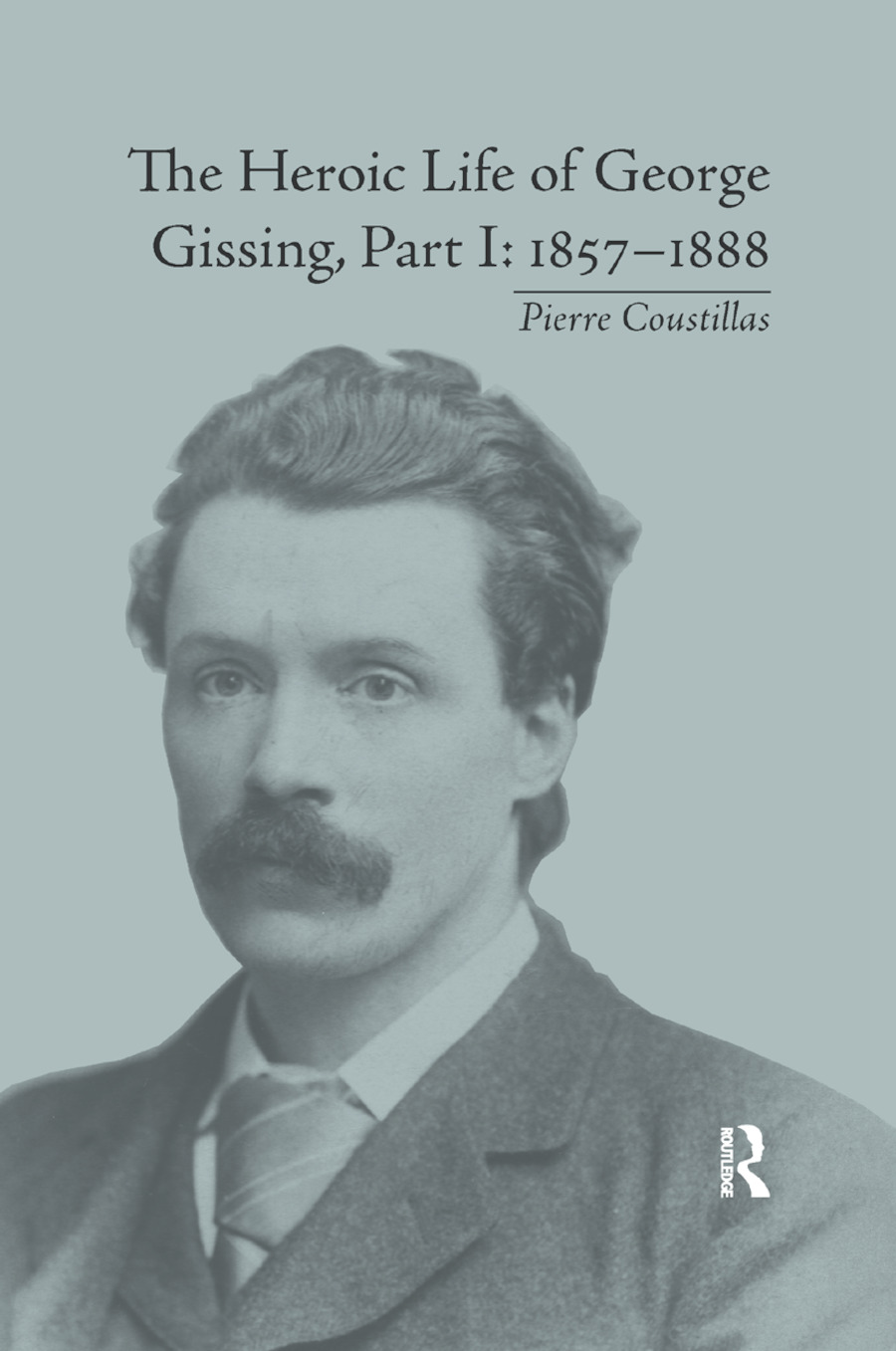 The Heroic Life of George Gissing, Part I: 1857�1888 book cover