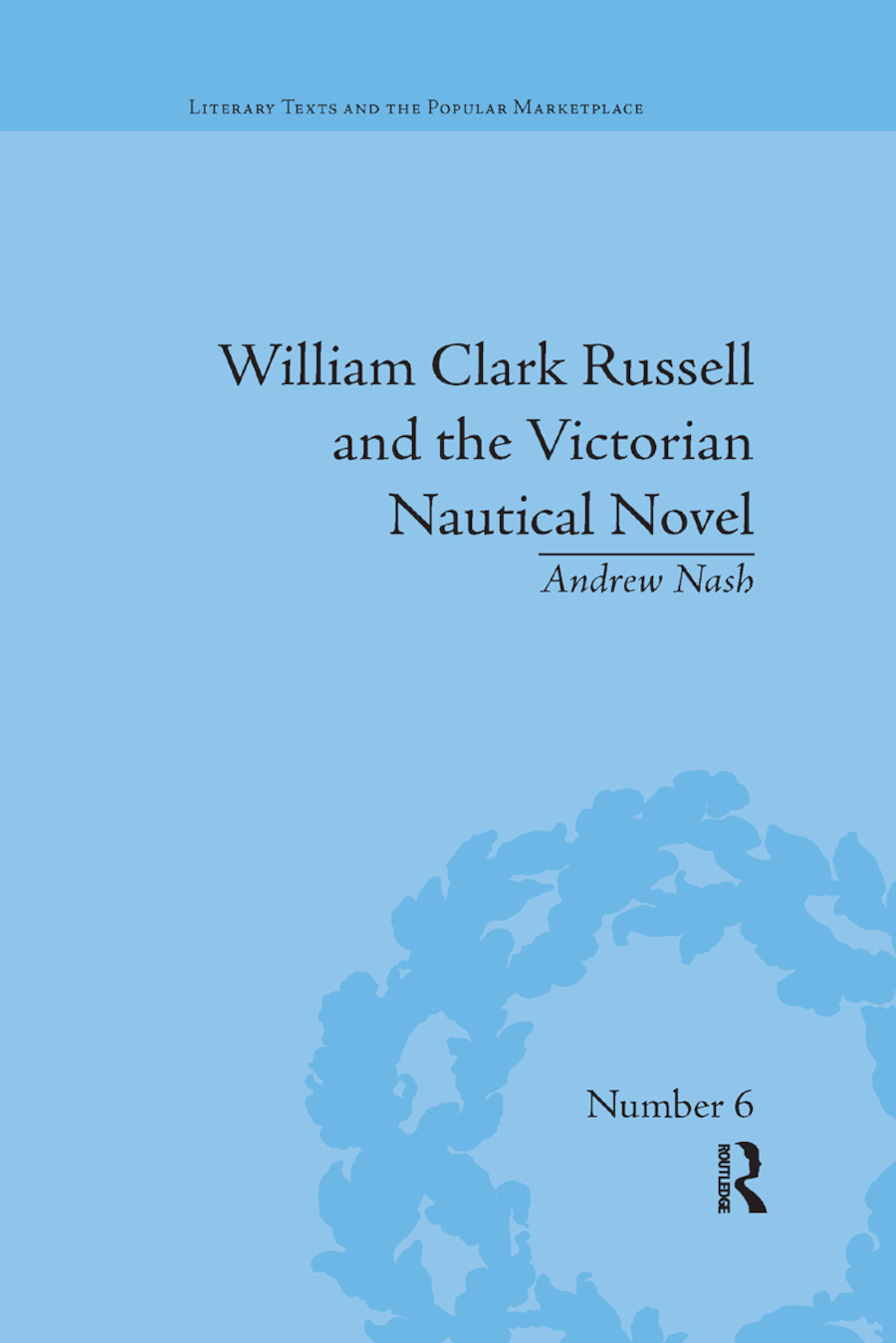 William Clark Russell and the Victorian Nautical Novel: Gender, Genre and the Marketplace, 1st Edition (Paperback) book cover