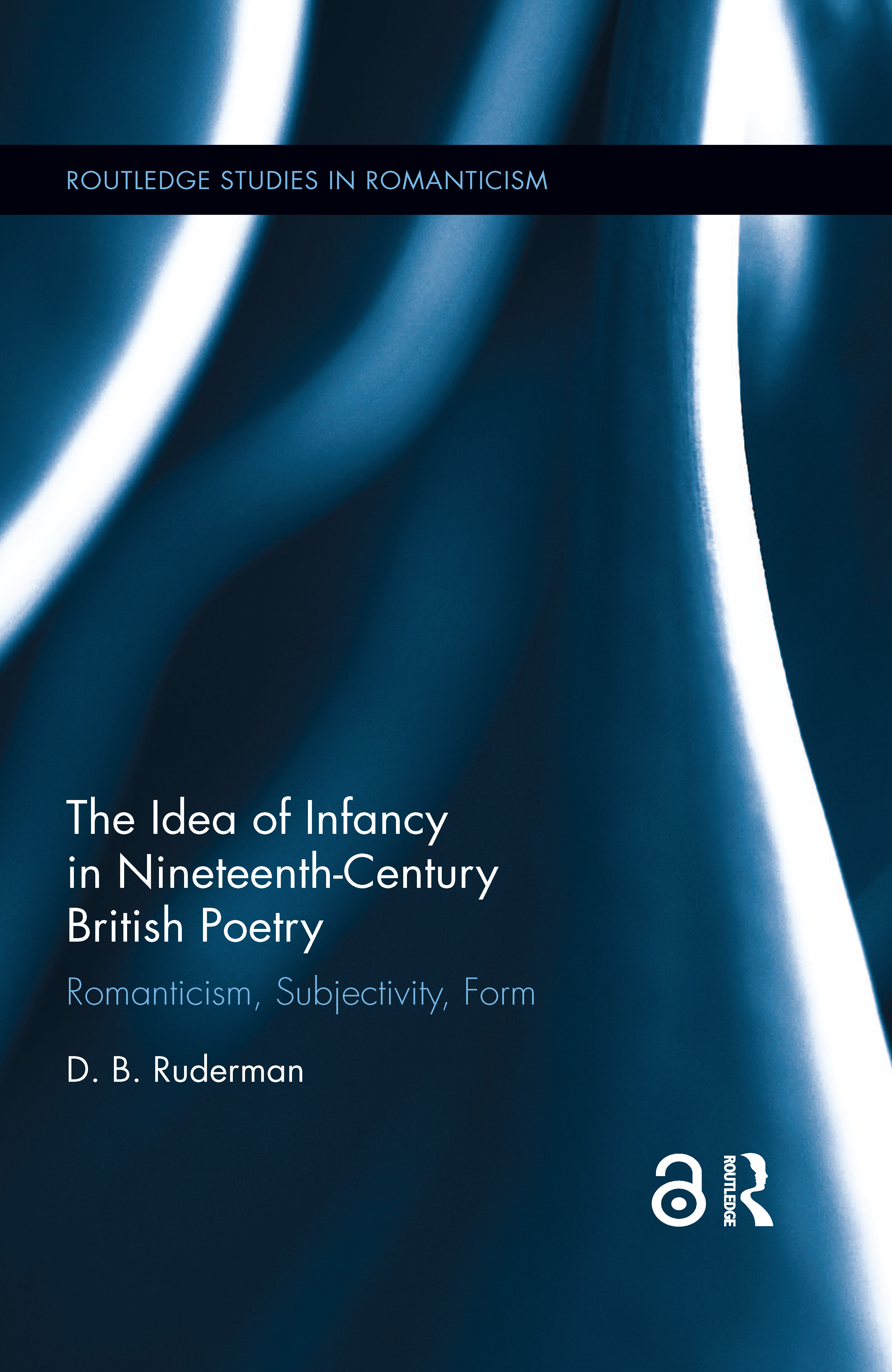 The Idea of Infancy in Nineteenth-Century British Poetry: Romanticism, Subjectivity, Form book cover