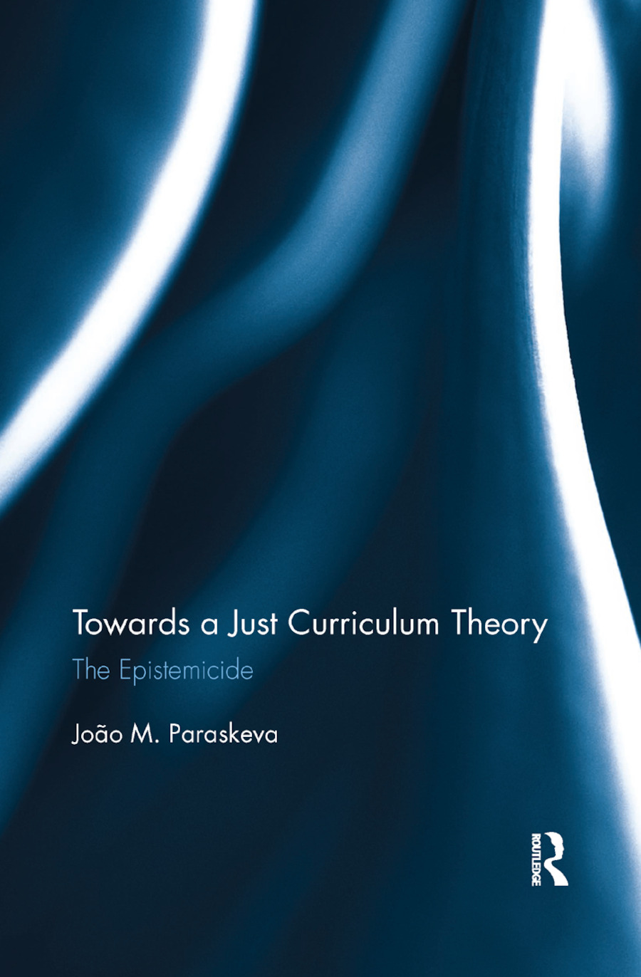 Towards a Just Curriculum Theory: The Epistemicide book cover