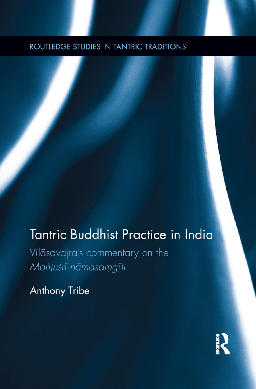 Tantric Buddhist Practice in India: Vilasavajra�s commentary on the Ma�jusri-namasa?giti, 1st Edition (Paperback) book cover