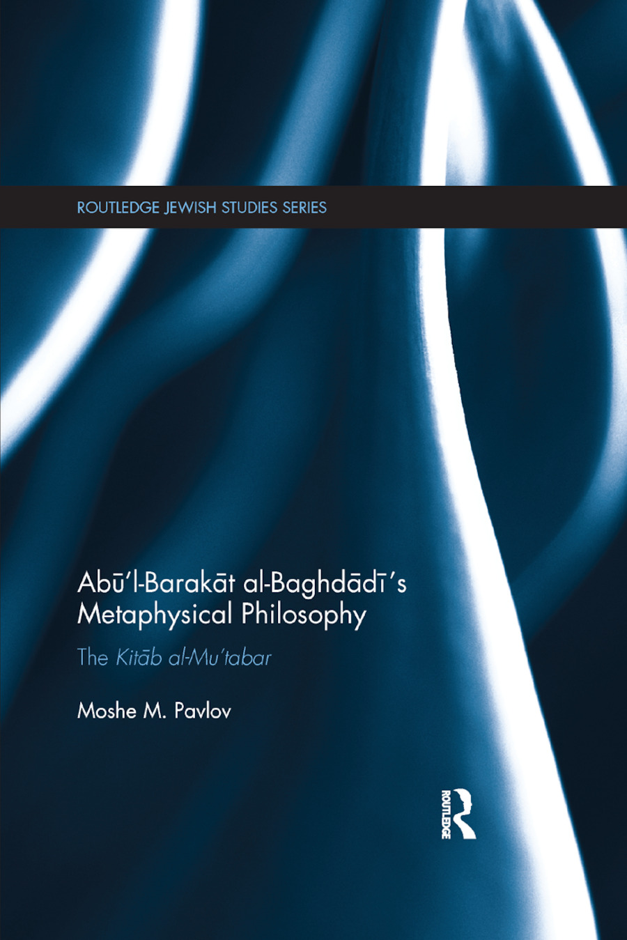 Abu�l-Barakat al-Baghdadi�s Metaphysical Philosophy: The Kitab al-Mu�tabar book cover