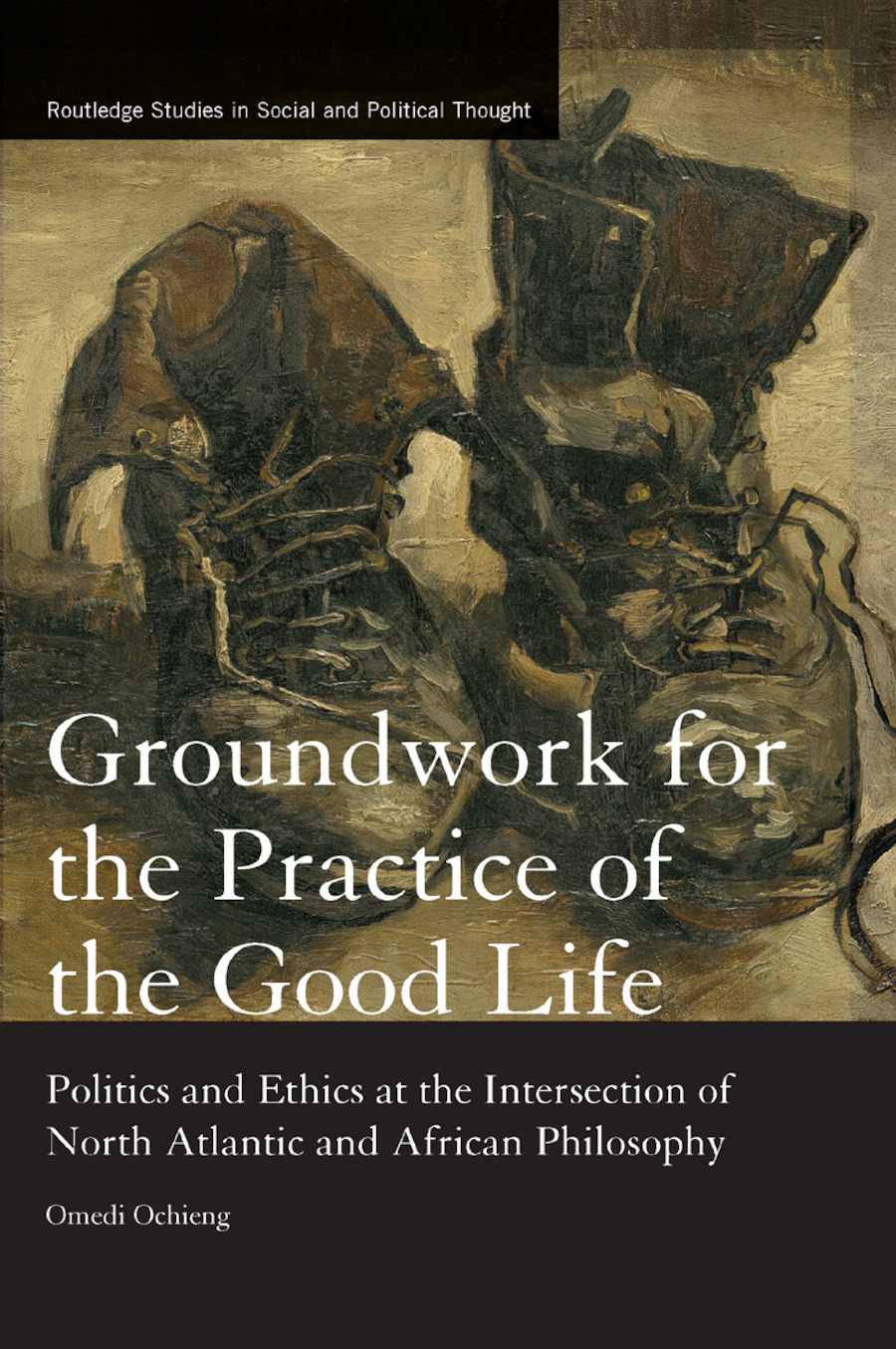 Groundwork for the Practice of the Good Life: Politics and Ethics at the Intersection of North Atlantic and African Philosophy, 1st Edition (Paperback) book cover