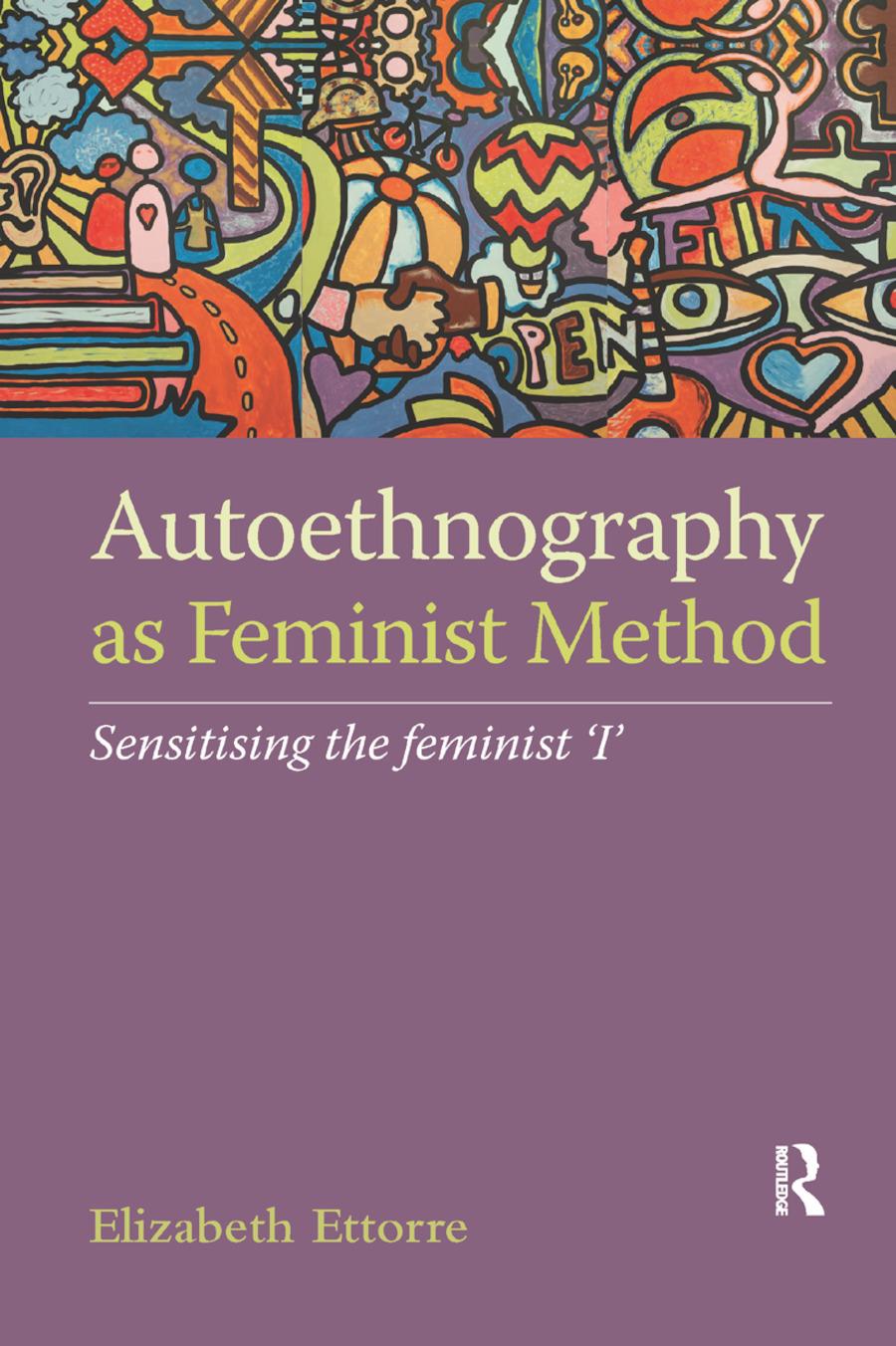 Autoethnography as Feminist Method: Sensitising the feminist 'I' book cover