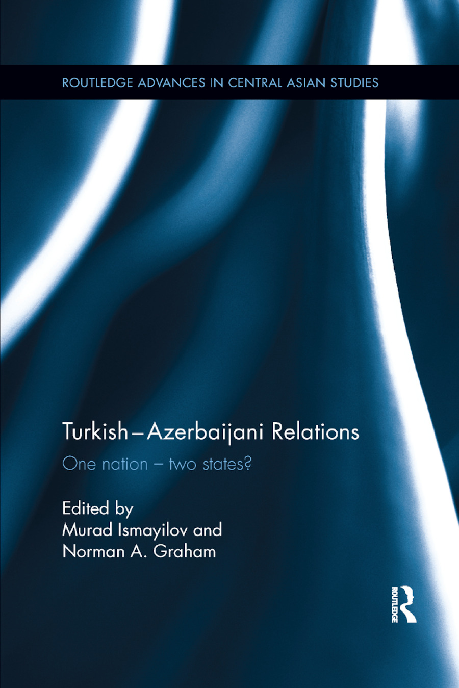 Turkish-Azerbaijani Relations: One Nation�Two States? book cover