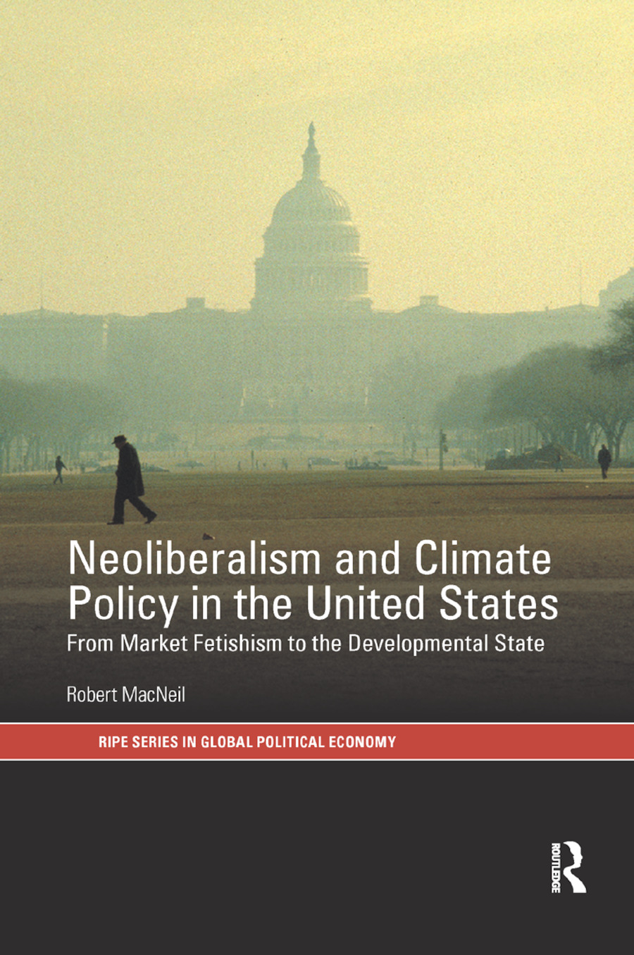 Neoliberalism and Climate Policy in the United States: From market fetishism to the developmental state book cover