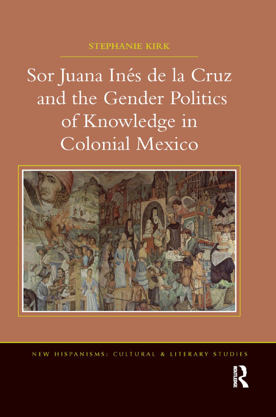 Sor Juana In�de la Cruz and the Gender Politics of Knowledge in Colonial Mexico book cover