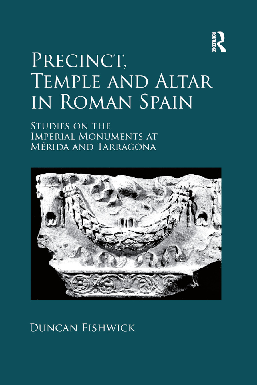Precinct, Temple and Altar in Roman Spain: Studies on the Imperial Monuments at M�da and Tarragona, 1st Edition (Paperback) book cover