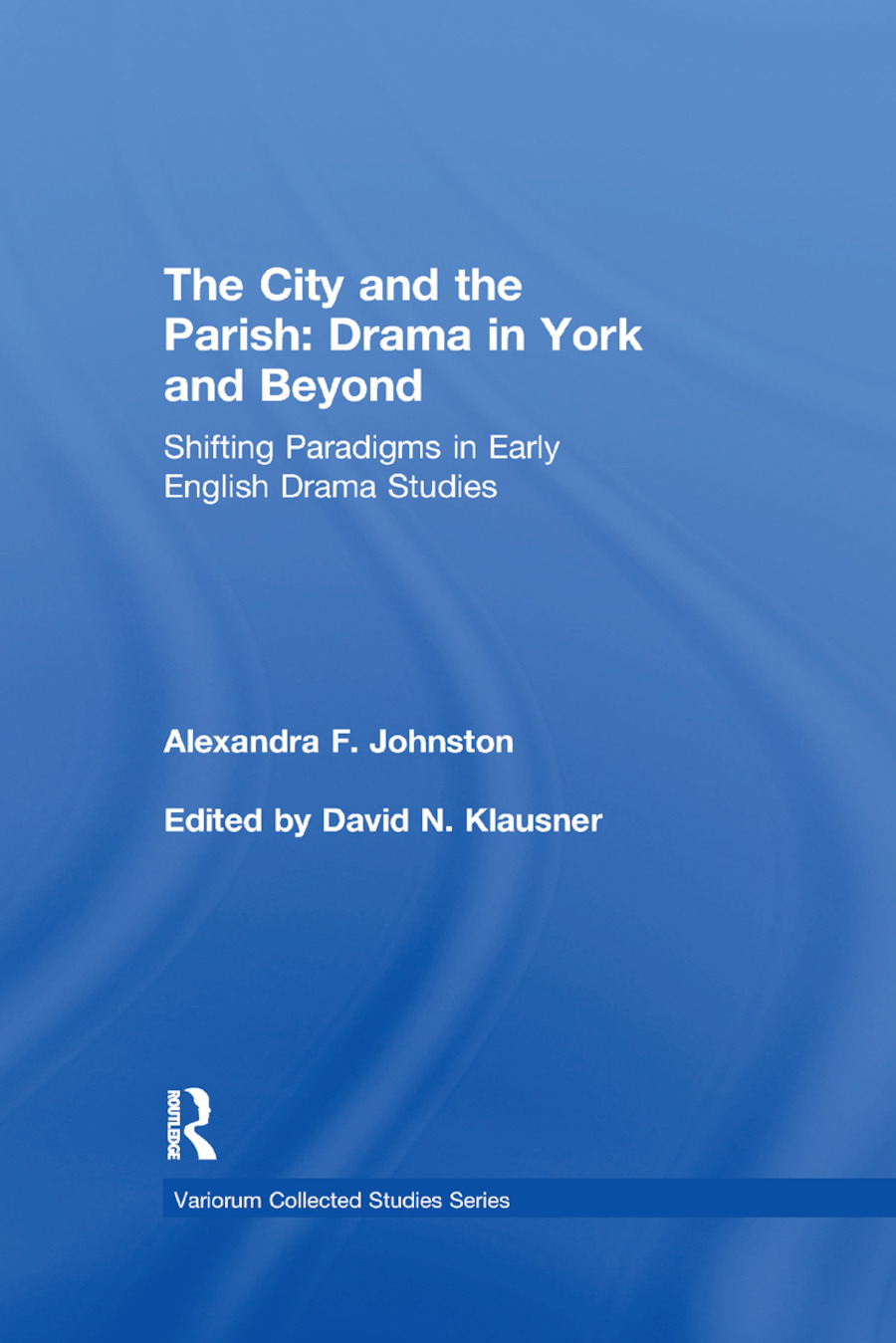 The City and the Parish: Drama in York and Beyond: Shifting Paradigms in Early English Drama Studies, 1st Edition (Paperback) book cover