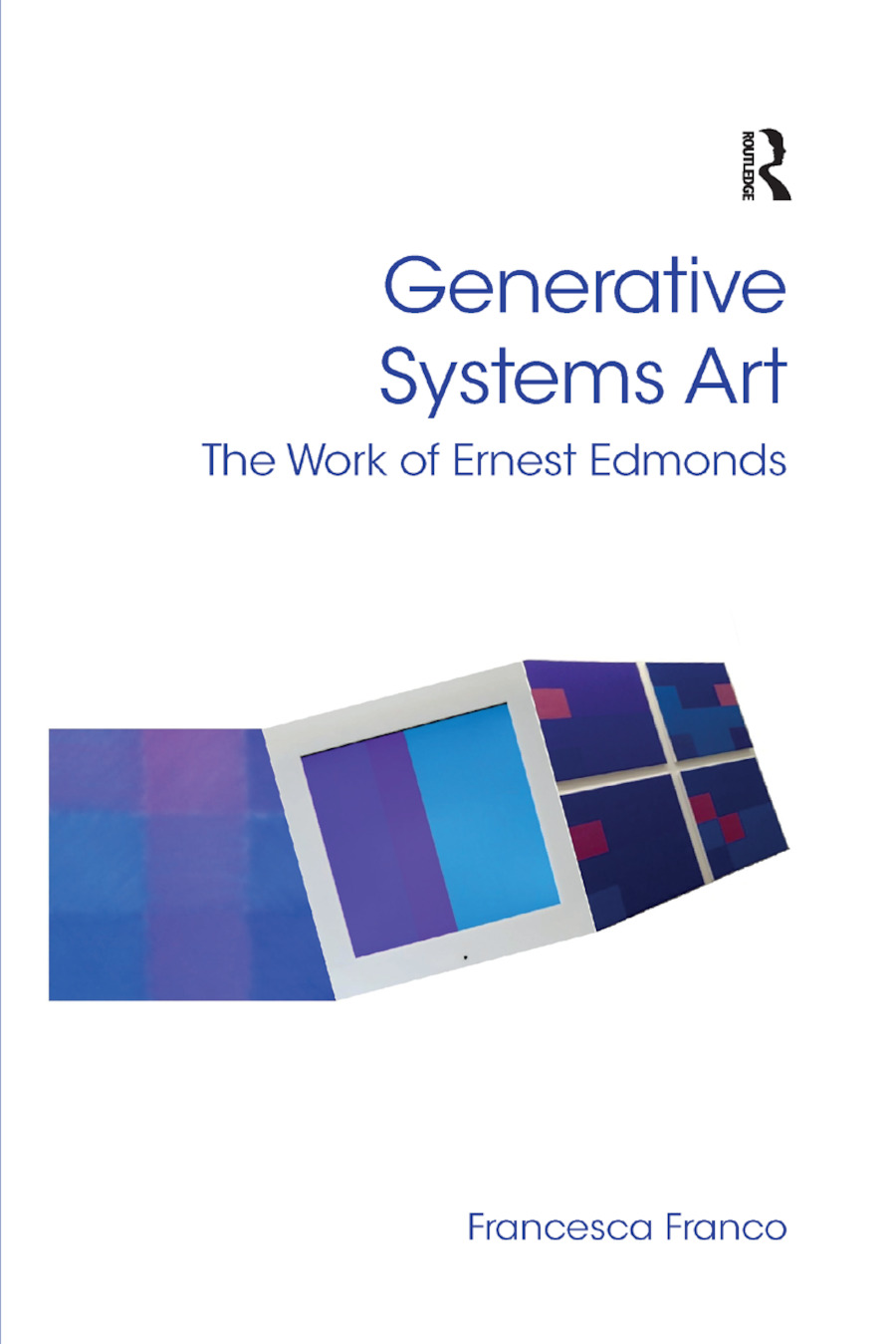 Generative Systems Art: The Work of Ernest Edmonds, 1st Edition (Paperback) book cover