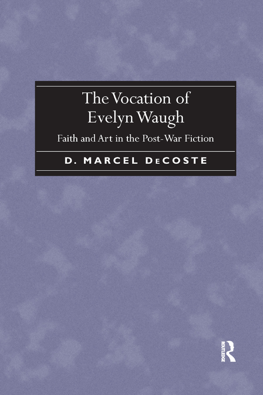 The Vocation of Evelyn Waugh: Faith and Art in the Post-War Fiction, 1st Edition (Paperback) book cover