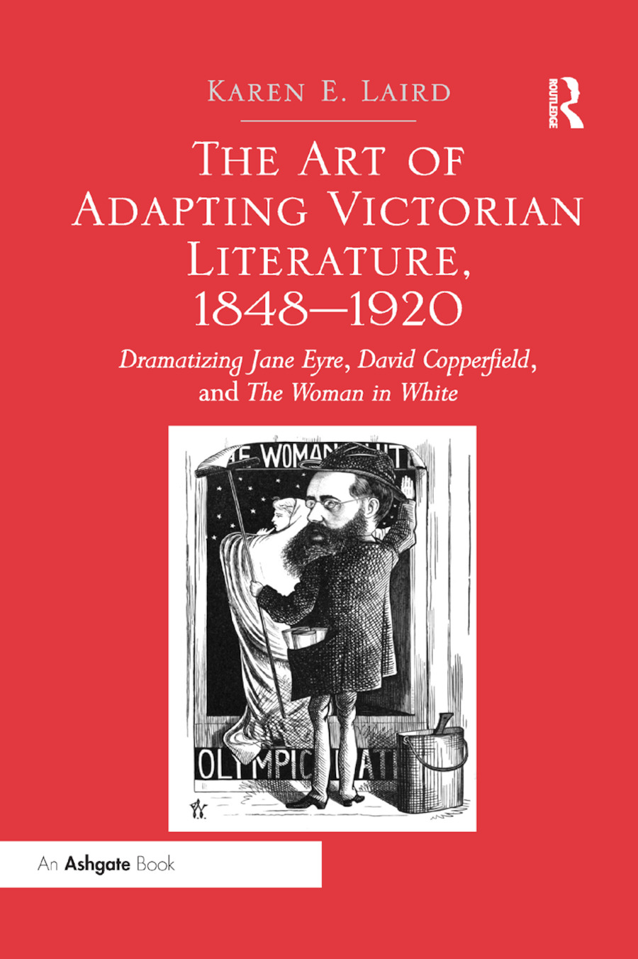 The Art of Adapting Victorian Literature, 1848-1920: Dramatizing Jane Eyre, David Copperfield, and The Woman in White book cover