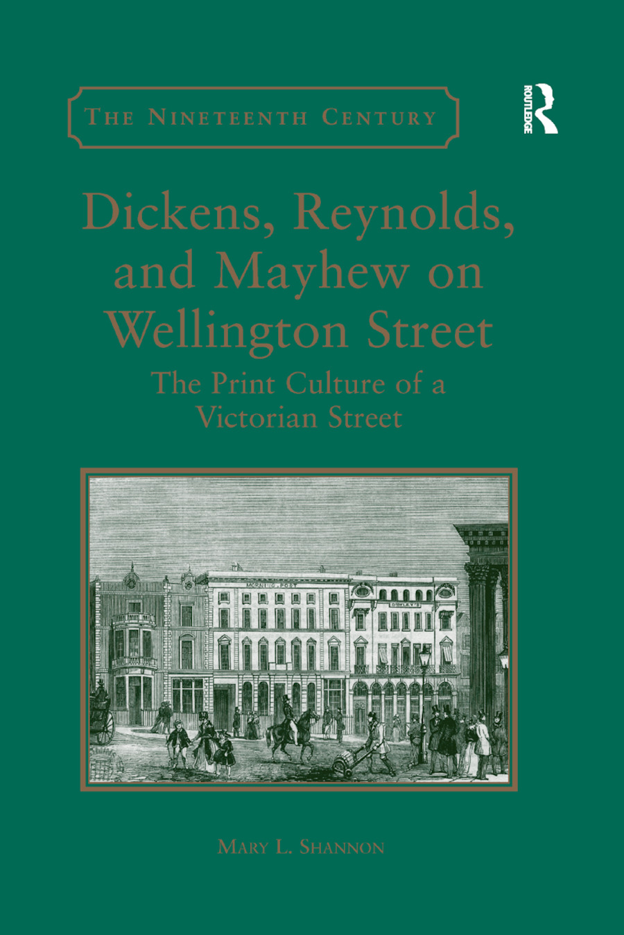 Dickens, Reynolds, and Mayhew on Wellington Street: The Print Culture of a Victorian Street, 1st Edition (Paperback) book cover