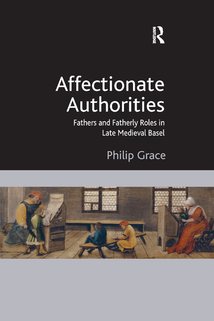 Affectionate Authorities: Fathers and Fatherly Roles in Late Medieval Basel book cover
