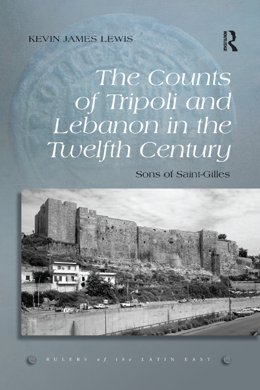 The Counts of Tripoli and Lebanon in the Twelfth Century: Sons of Saint-Gilles book cover