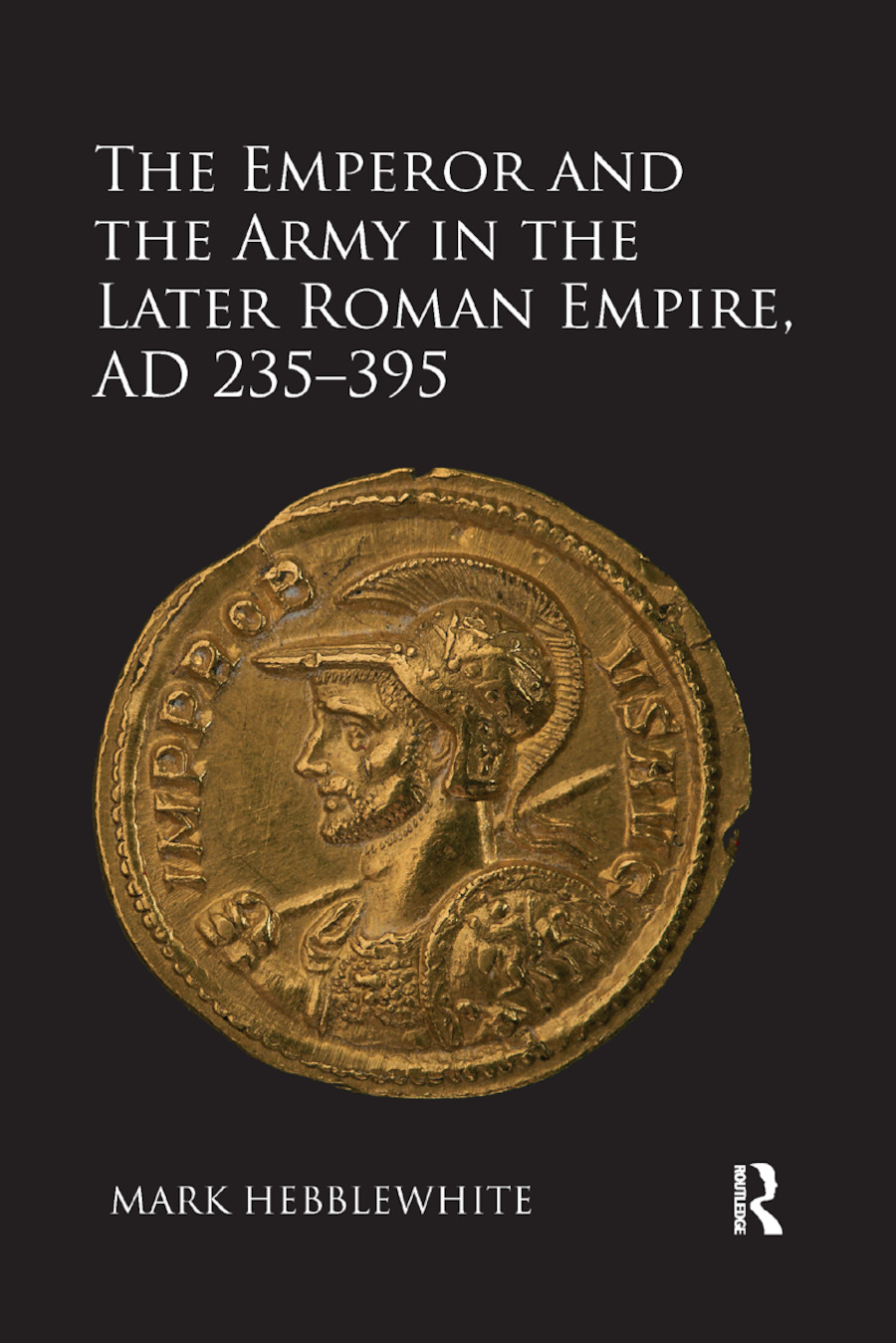 The Emperor and the Army in the Later Roman Empire, AD 235-395: 1st Edition (Paperback) book cover